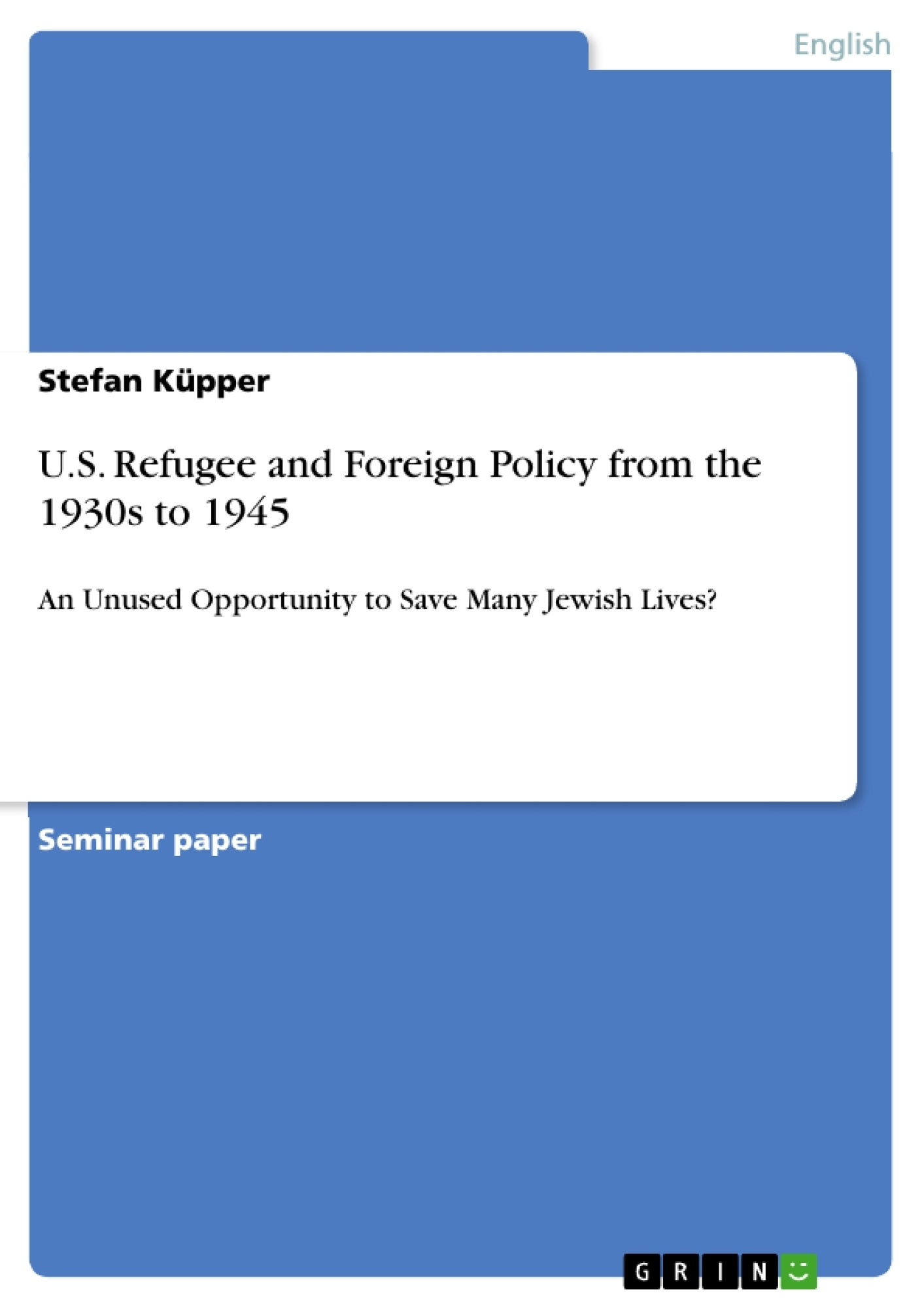 Title: U.S. Refugee and Foreign Policy from the 1930s to 1945