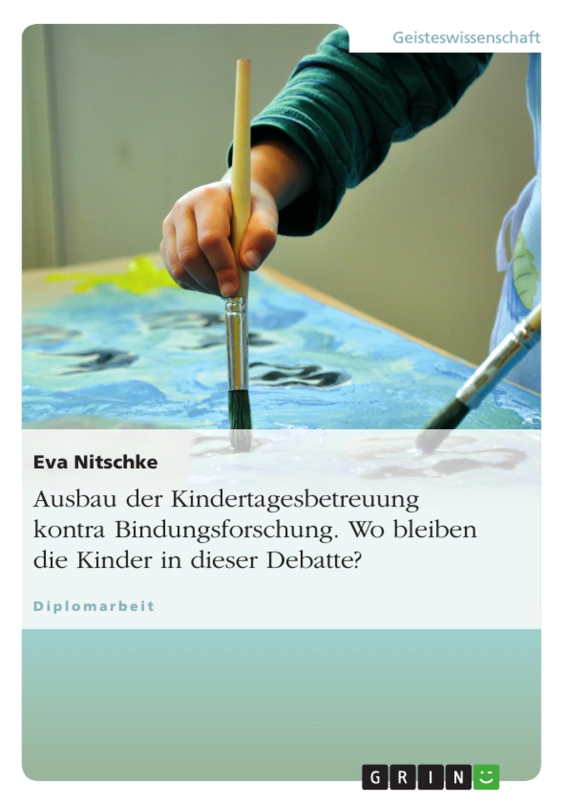 Titel: Ausbau der Kindertagesbetreuung kontra Bindungsforschung. Wo bleiben die Kinder in dieser Debatte?