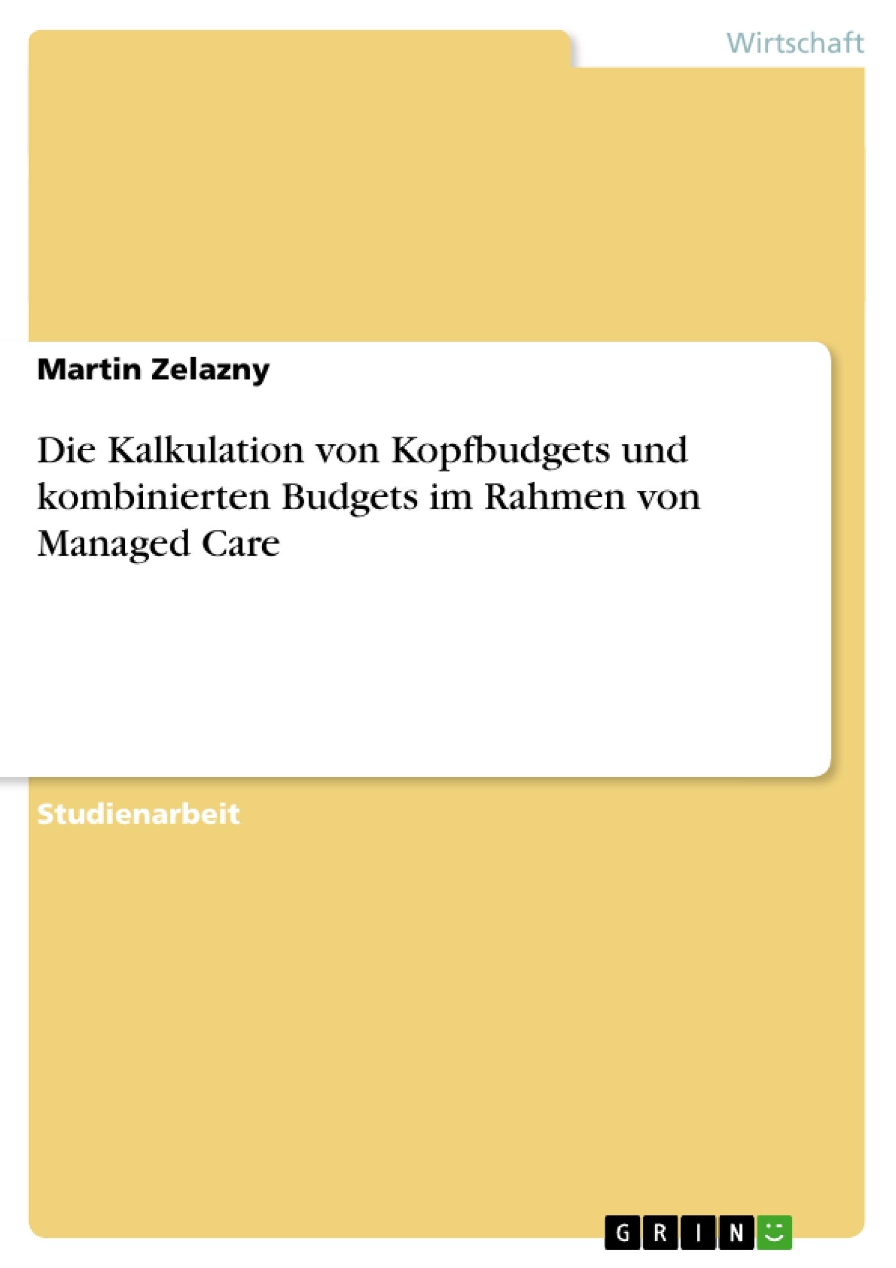 Titel: Die Kalkulation von Kopfbudgets und kombinierten Budgets im Rahmen von Managed Care