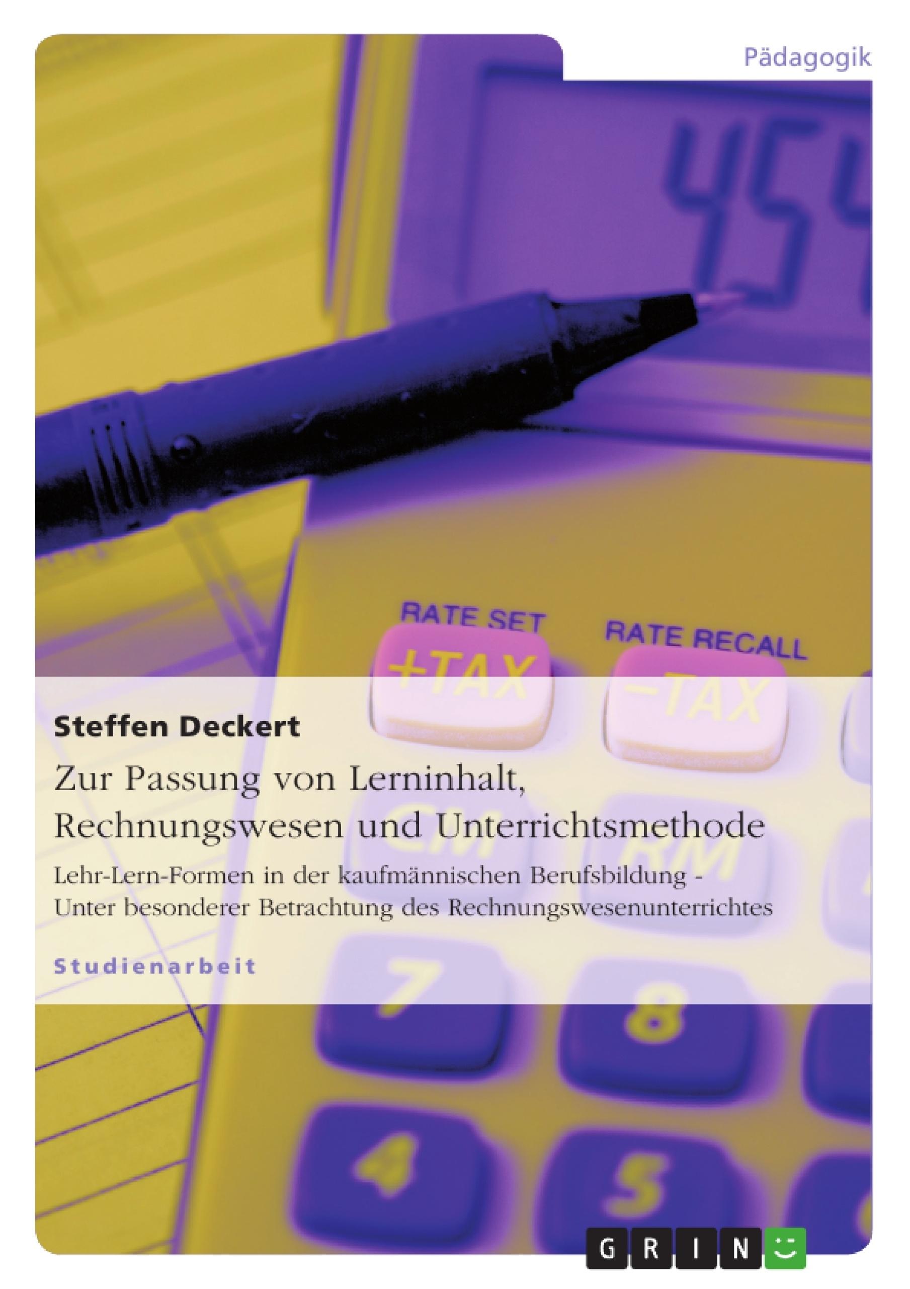 Titel: Zur Passung von Lerninhalt, Rechnungswesen und Unterrichtsmethode