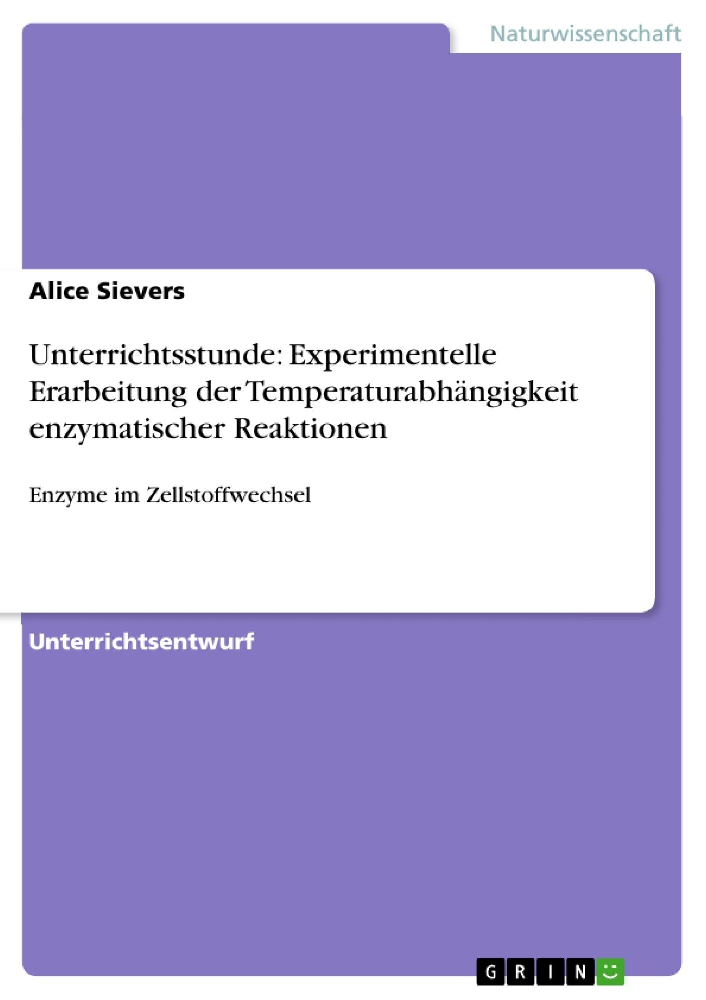 Titel: Unterrichtsstunde: Experimentelle Erarbeitung der Temperaturabhängigkeit enzymatischer Reaktionen