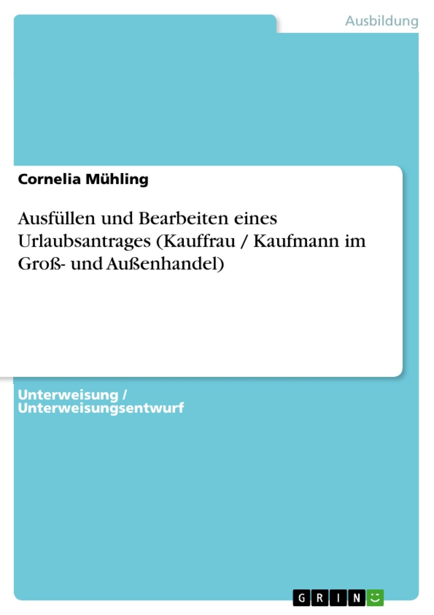 Titel: Ausfüllen und Bearbeiten eines Urlaubsantrages (Kauffrau / Kaufmann im Groß- und Außenhandel)