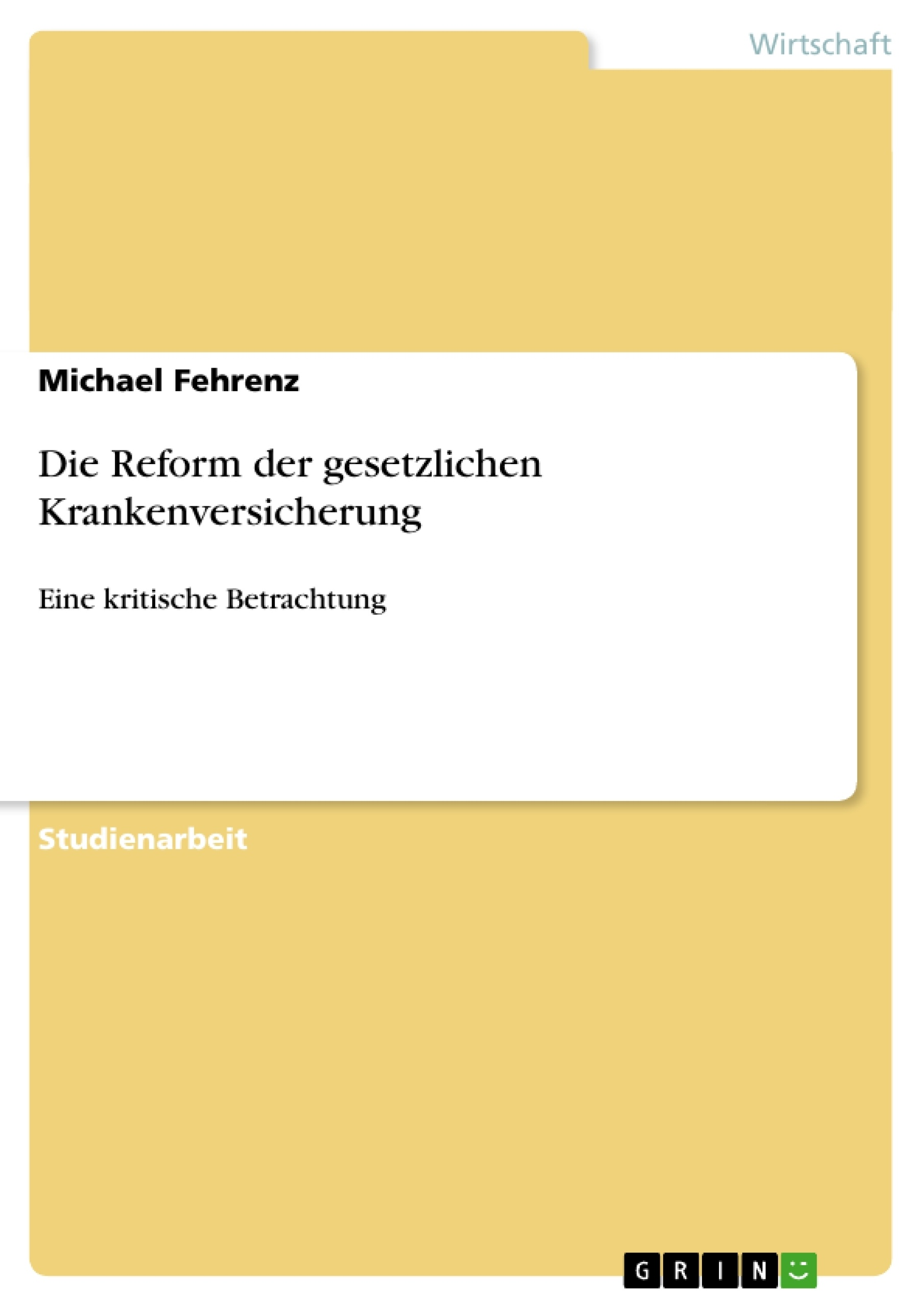 Titel: Die Reform der gesetzlichen Krankenversicherung