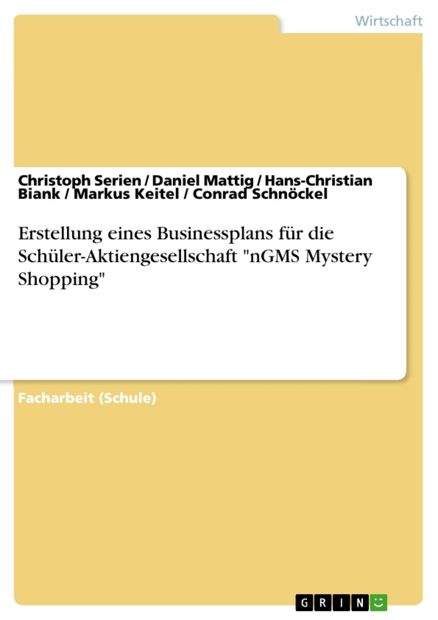 """Titel: Erstellung eines Businessplans für die Schüler-Aktiengesellschaft """"nGMS Mystery Shopping"""""""