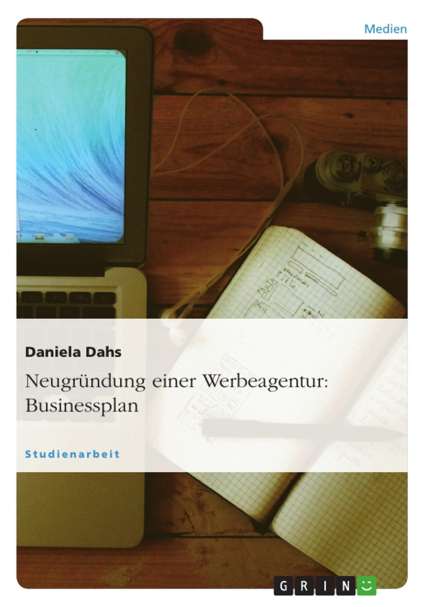 Titel: Neugründung einer Werbeagentur: Businessplan