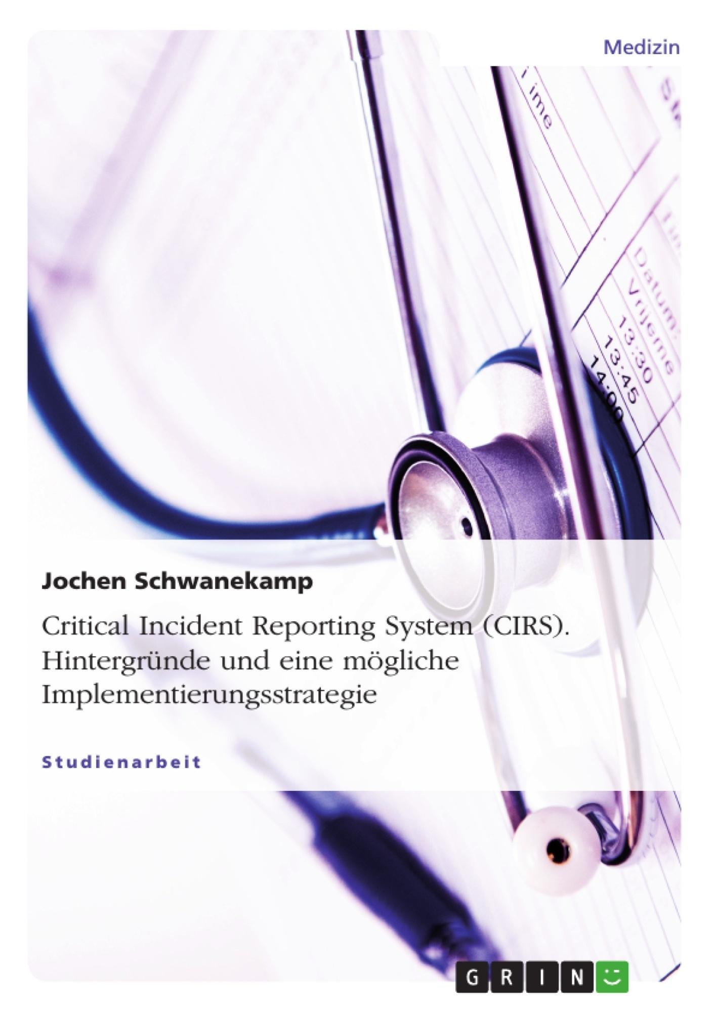 Titel: Critical Incident Reporting System (CIRS). Hintergründe und eine mögliche Implementierungsstrategie