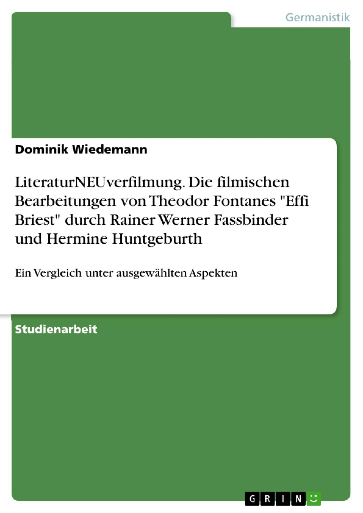 """Titel: LiteraturNEUverfilmung. Die filmischen Bearbeitungen von Theodor Fontanes """"Effi Briest"""" durch Rainer Werner Fassbinder und Hermine Huntgeburth"""
