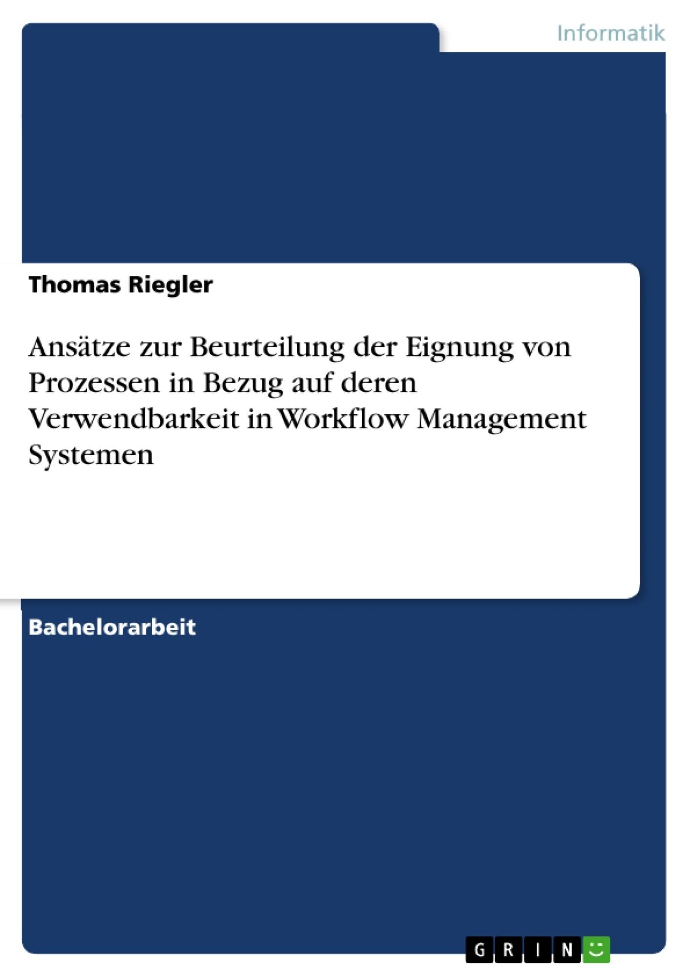 Titel: Ansätze zur Beurteilung der Eignung von Prozessen in Bezug auf deren Verwendbarkeit in Workflow Management Systemen