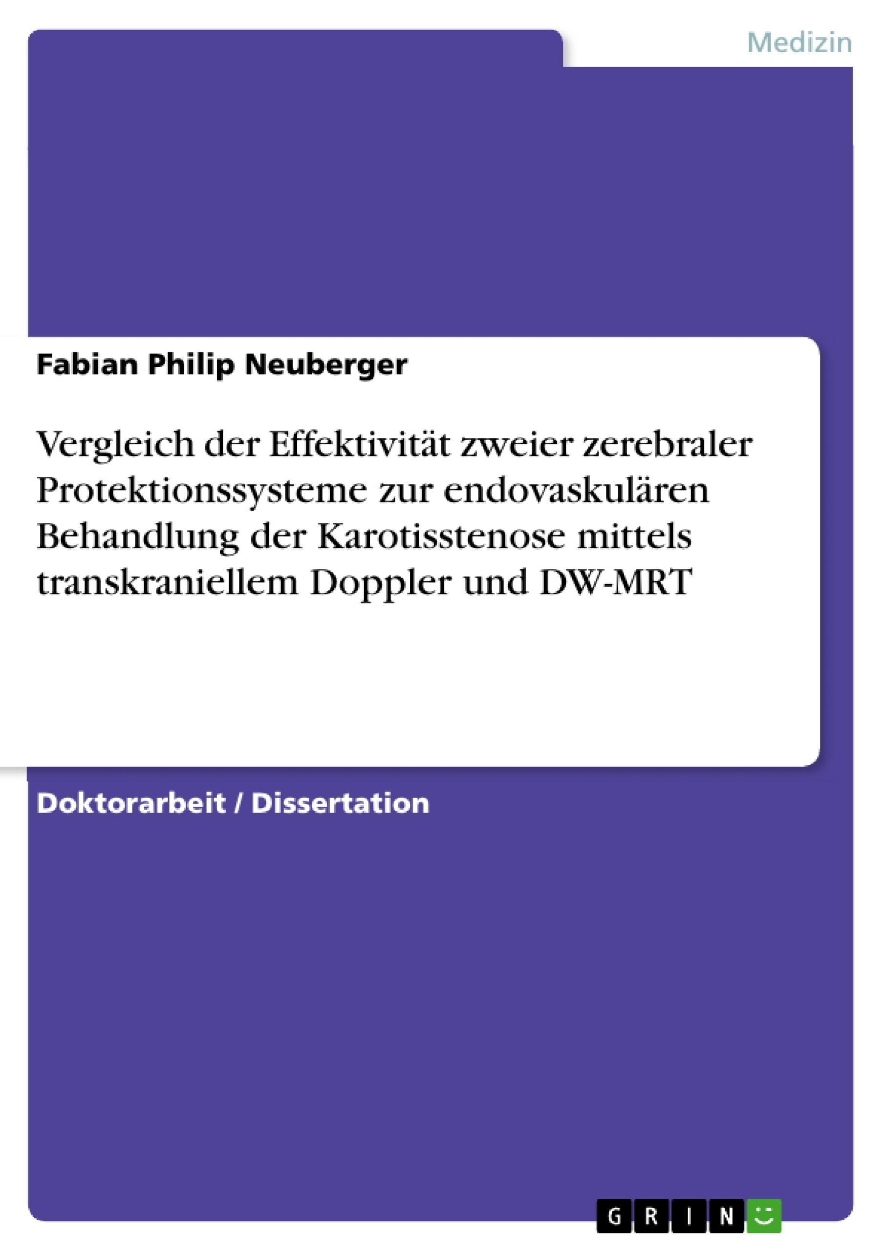 Titel: Vergleich der Effektivität zweier zerebraler Protektionssysteme zur endovaskulären Behandlung der Karotisstenose mittels transkraniellem Doppler und DW-MRT