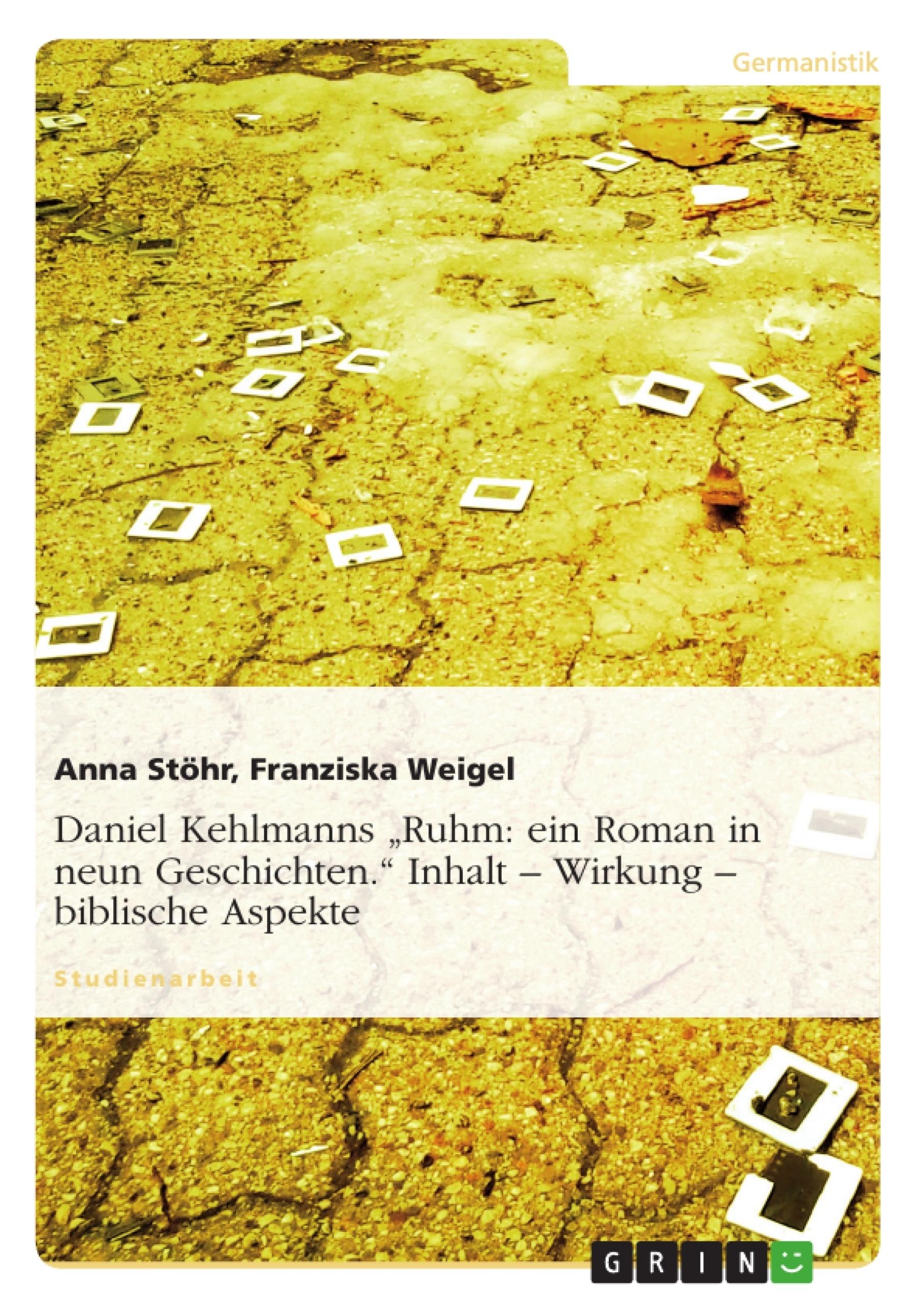 """Titel: Daniel Kehlmanns """"Ruhm: ein Roman in neun Geschichten."""" Inhalt – Wirkung – biblische Aspekte"""