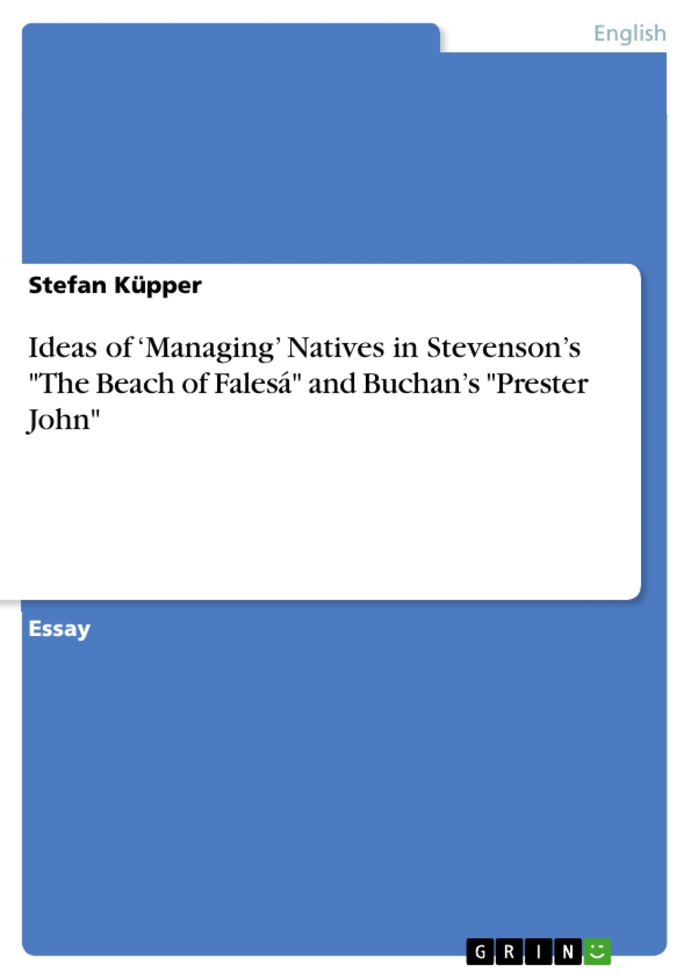 "Title: Ideas of 'Managing' Natives in Stevenson's ""The Beach of Falesá""  and Buchan's ""Prester John"""