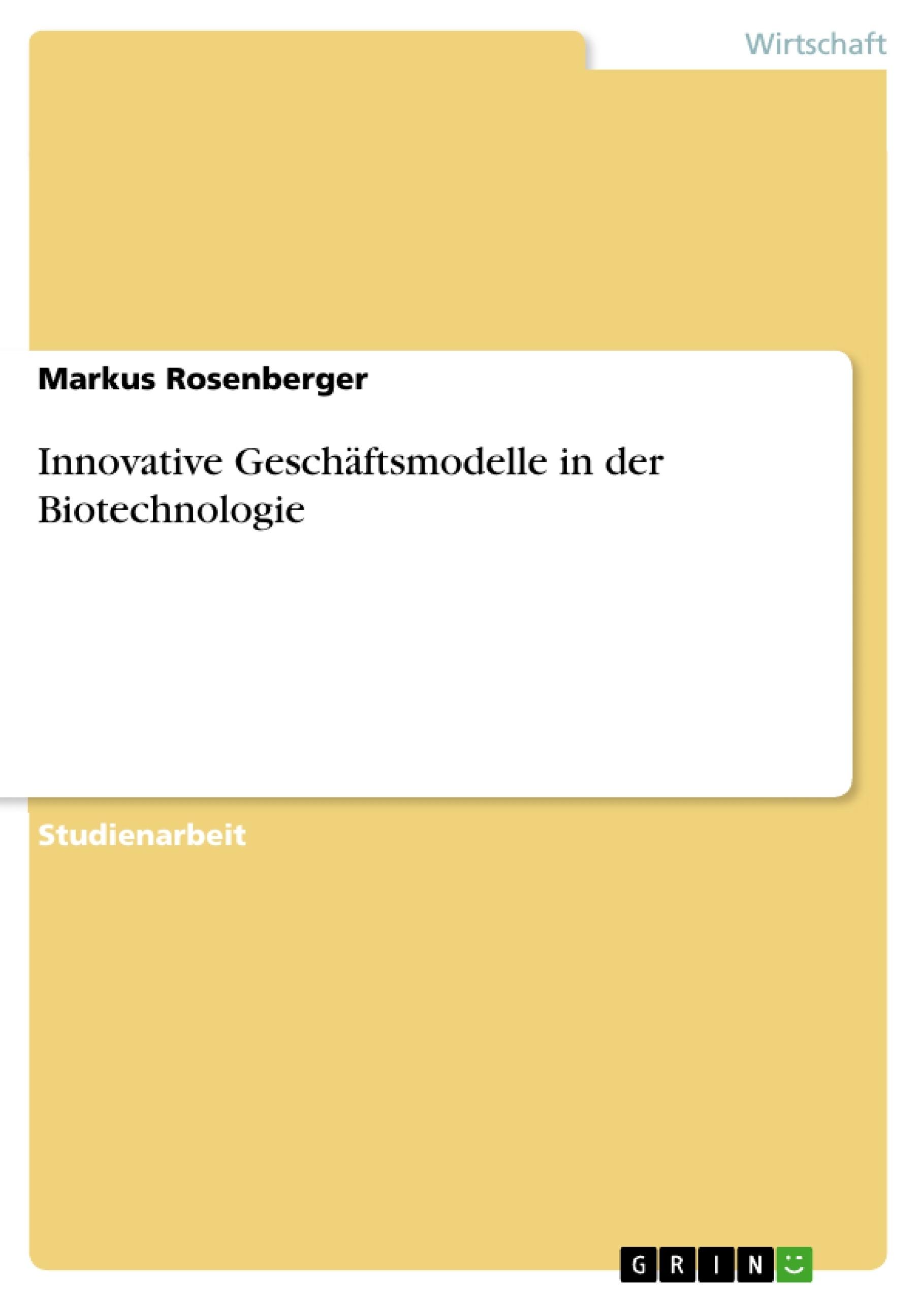 Titel: Innovative Geschäftsmodelle in der Biotechnologie