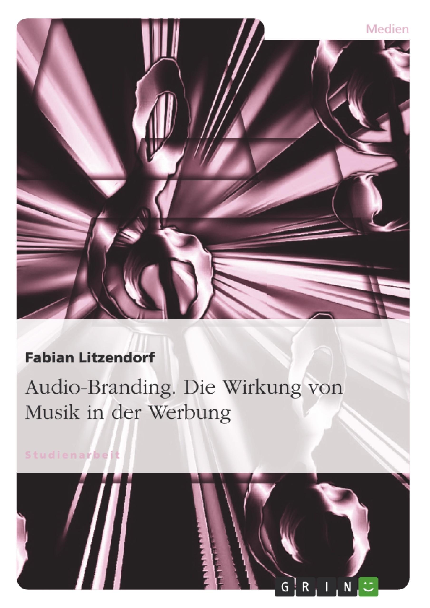 Titel: Audio-Branding. Die Wirkung von Musik in der Werbung