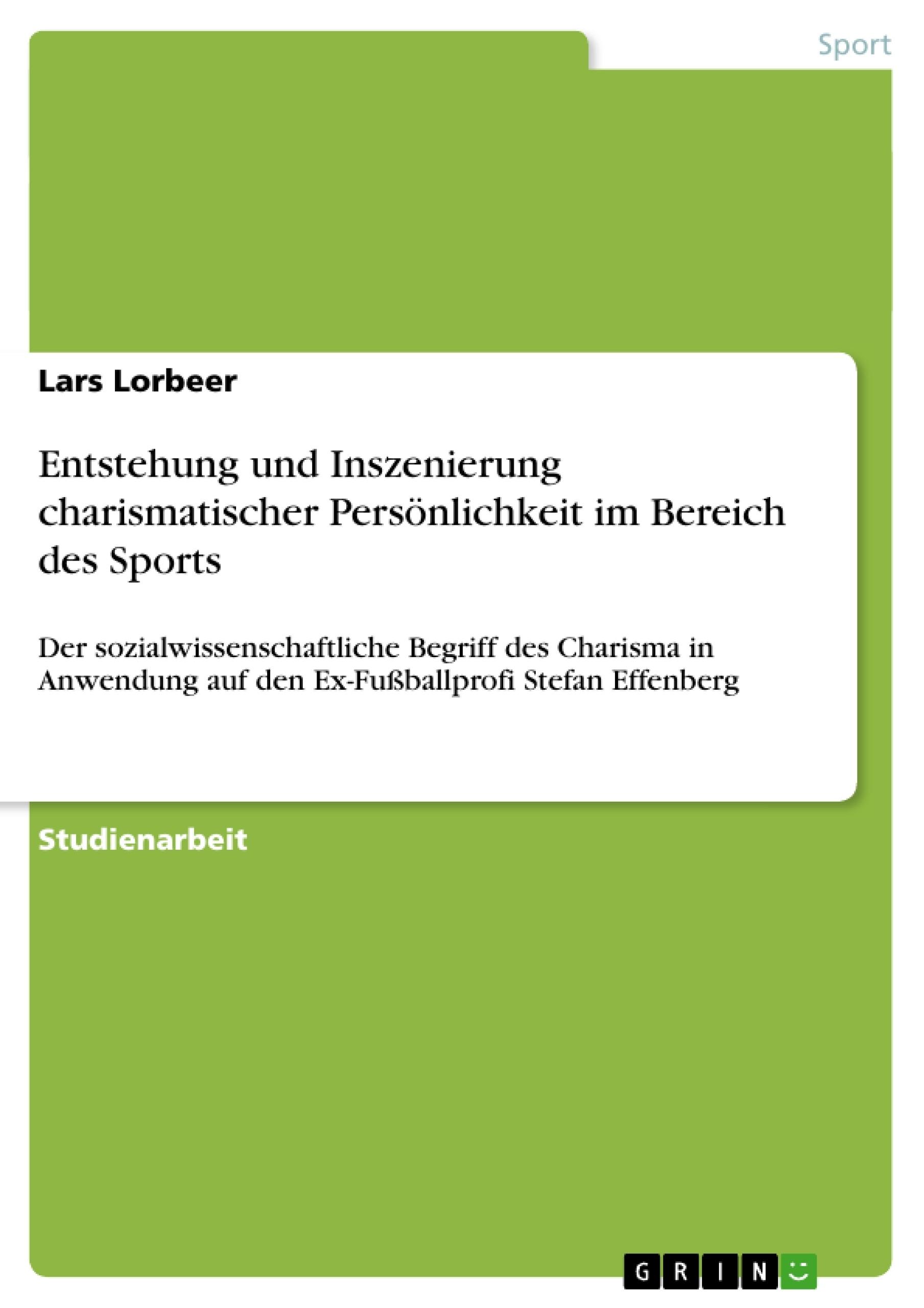 Titel: Entstehung und Inszenierung charismatischer Persönlichkeit im Bereich des Sports