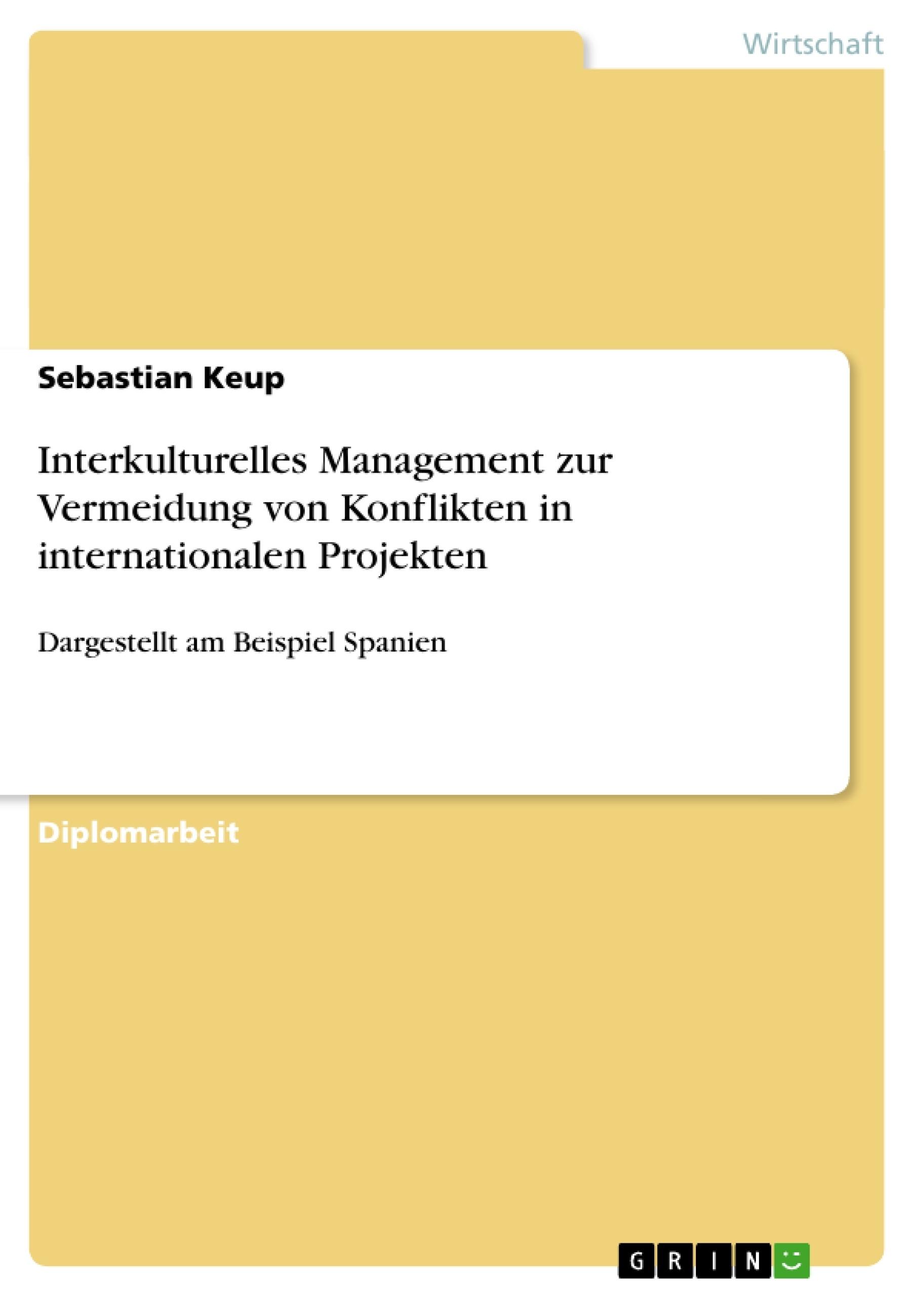 Titel: Interkulturelles Management zur Vermeidung von Konflikten in internationalen Projekten