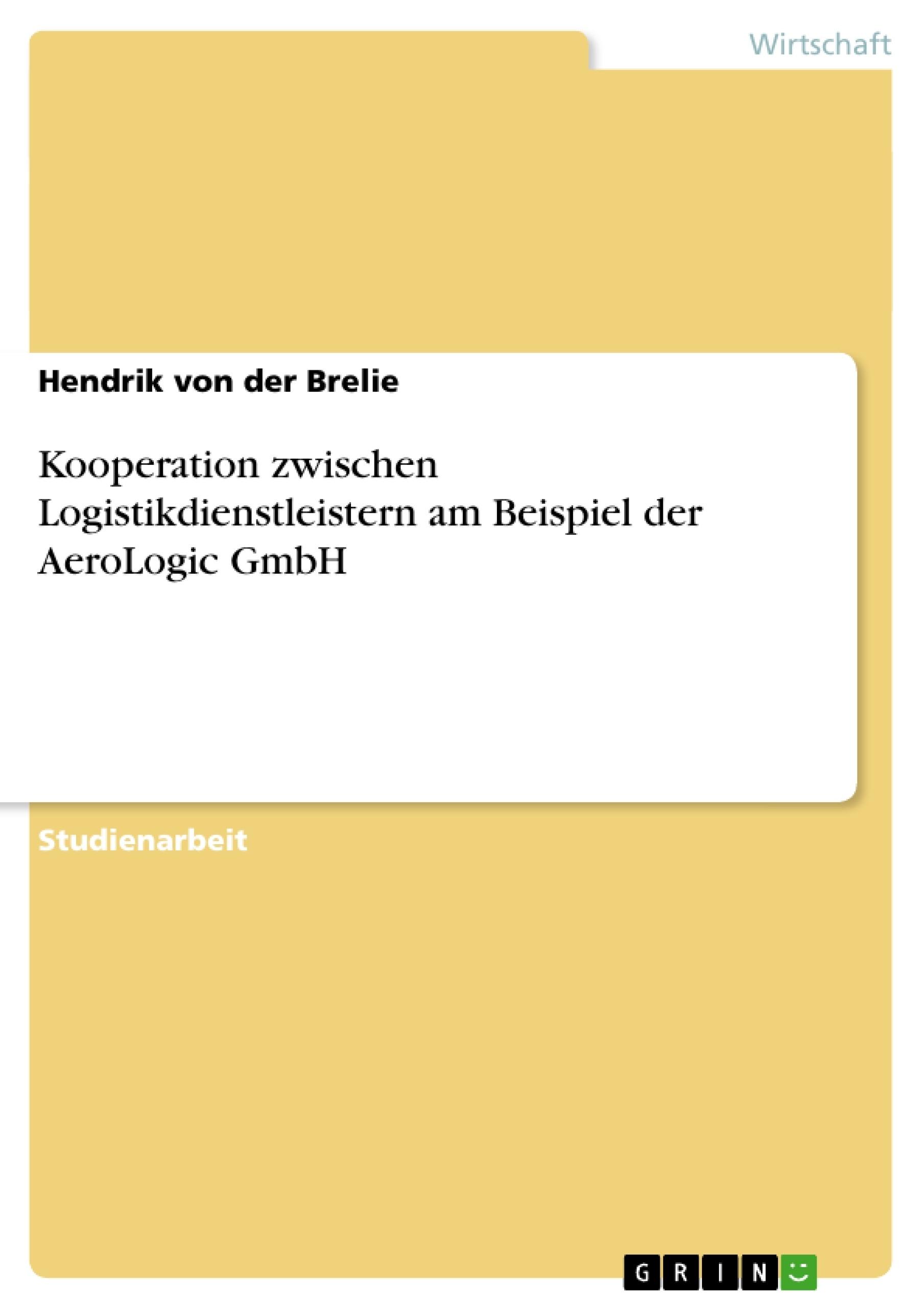 Titel: Kooperation zwischen Logistikdienstleistern am Beispiel der AeroLogic GmbH