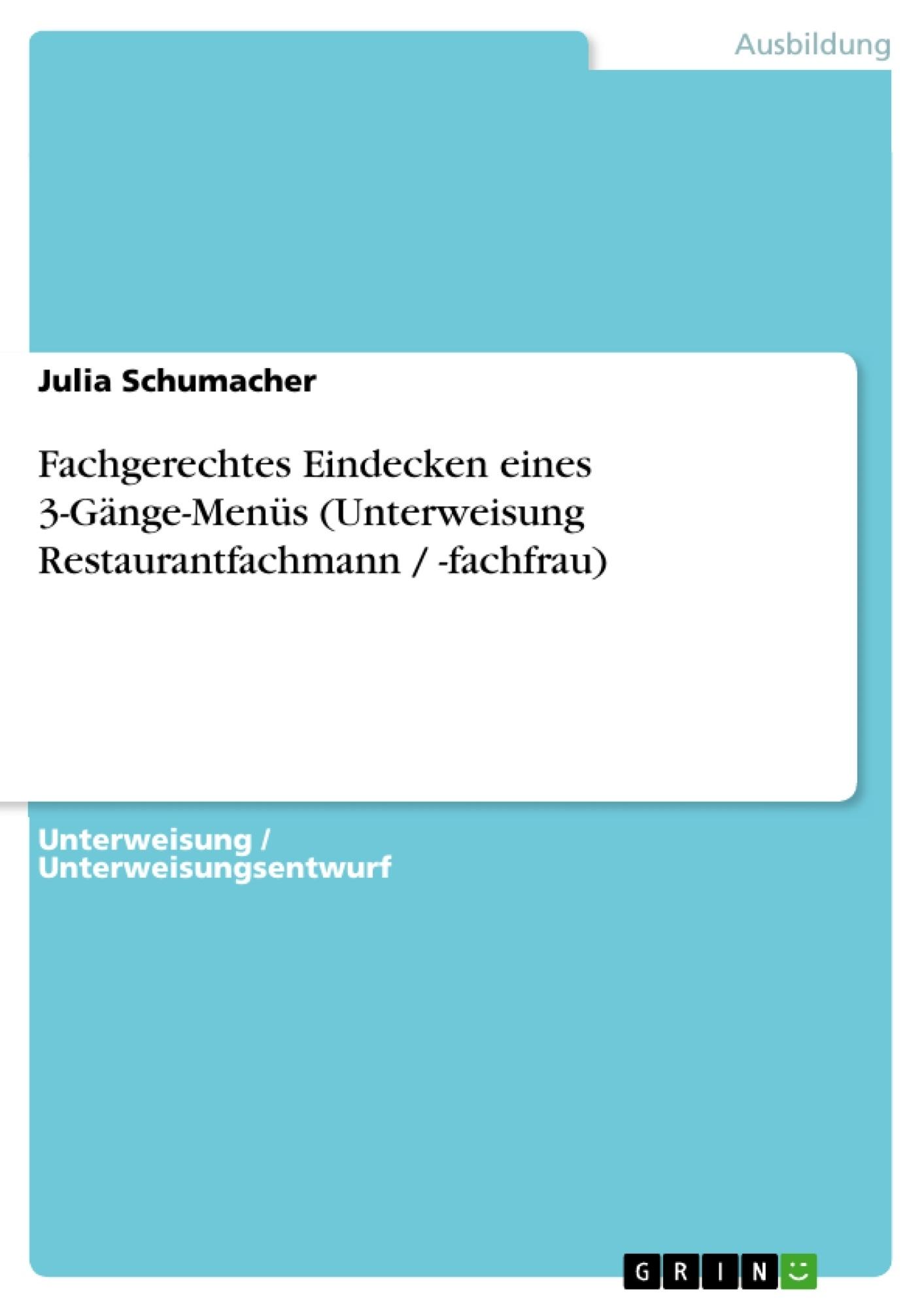 Titel: Fachgerechtes Eindecken eines 3-Gänge-Menüs (Unterweisung Restaurantfachmann / -fachfrau)