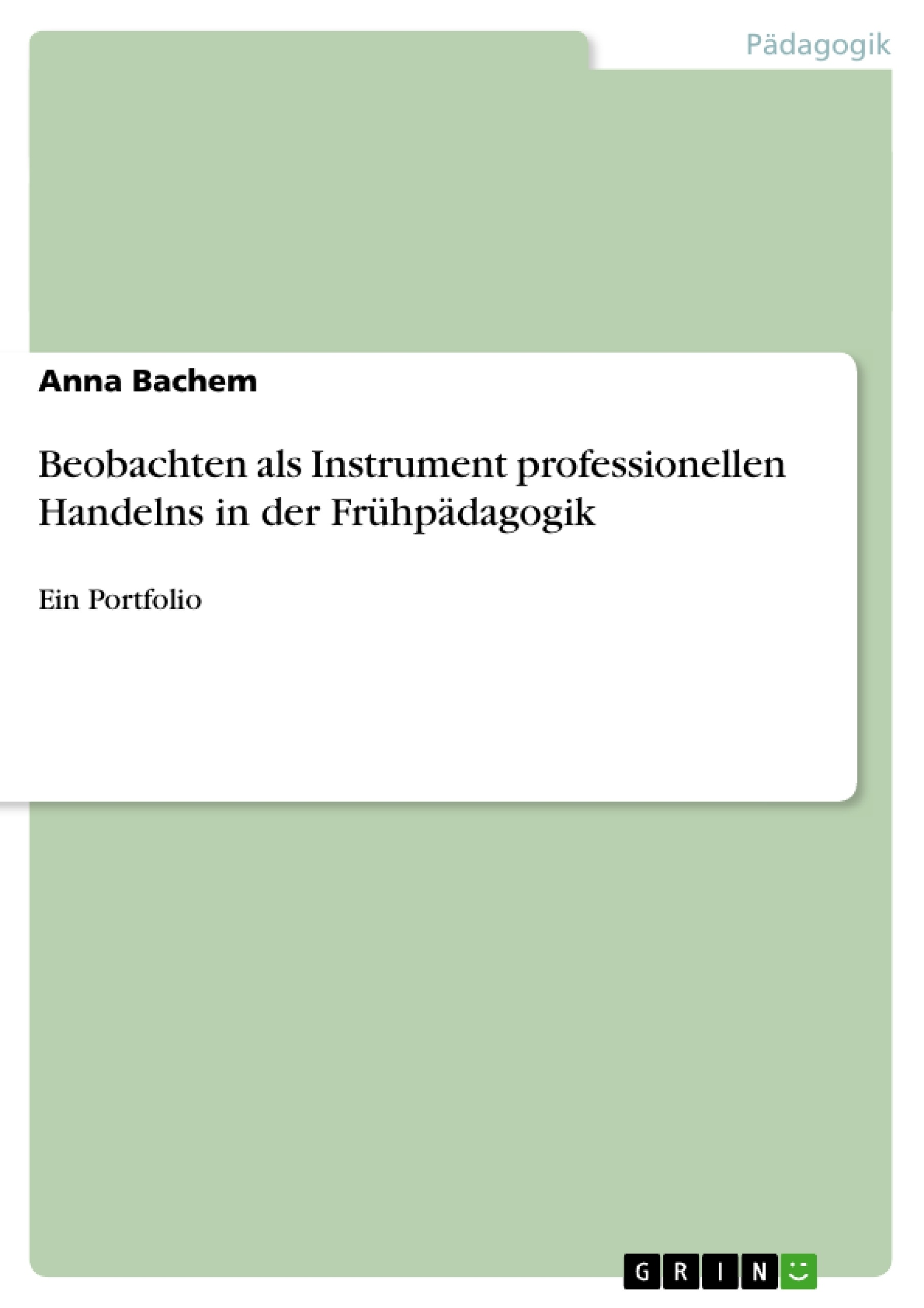 Titel: Beobachten als Instrument professionellen Handelns in der Frühpädagogik