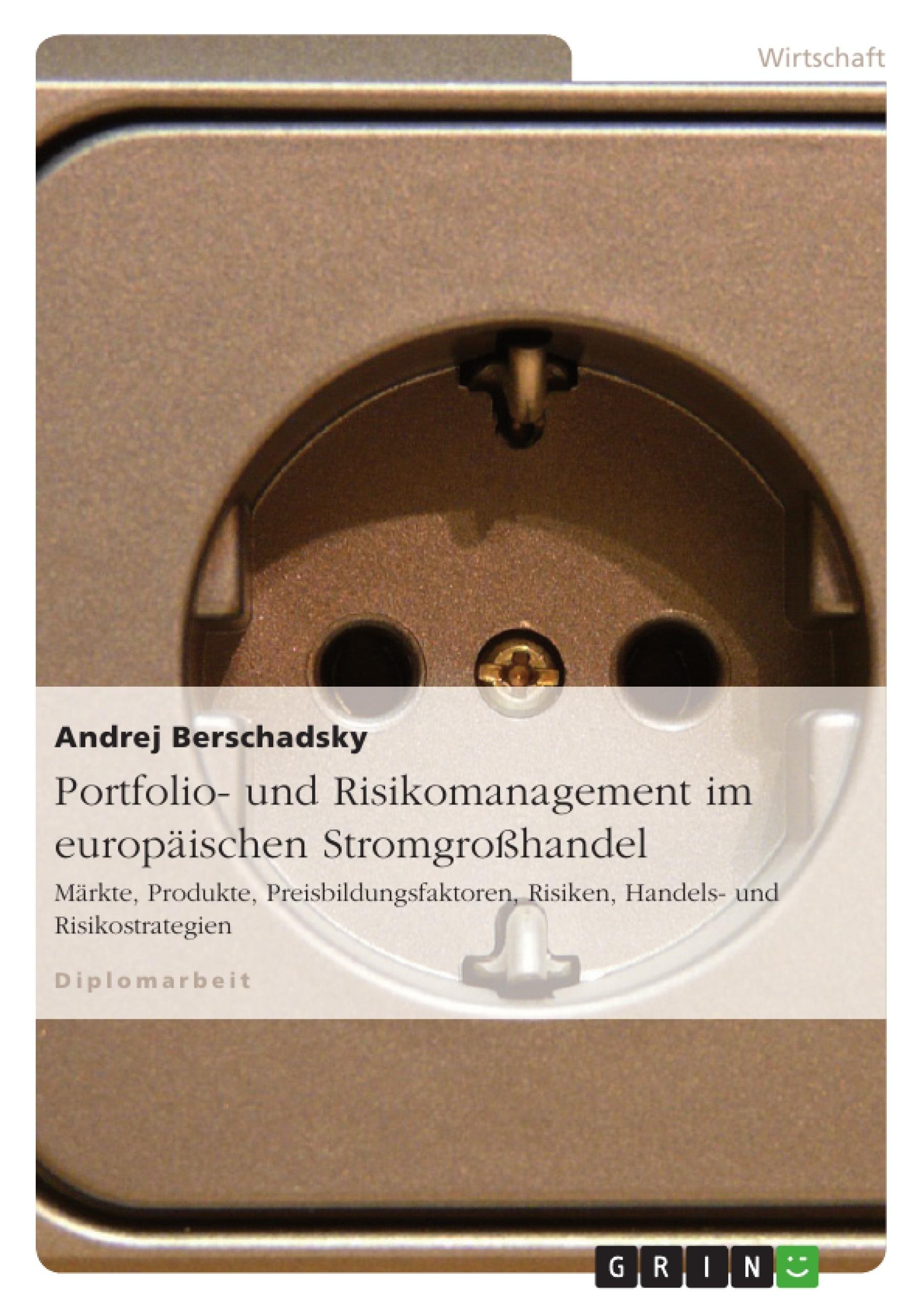 Titel: Portfolio- und Risikomanagement im europäischen Stromgroßhandel