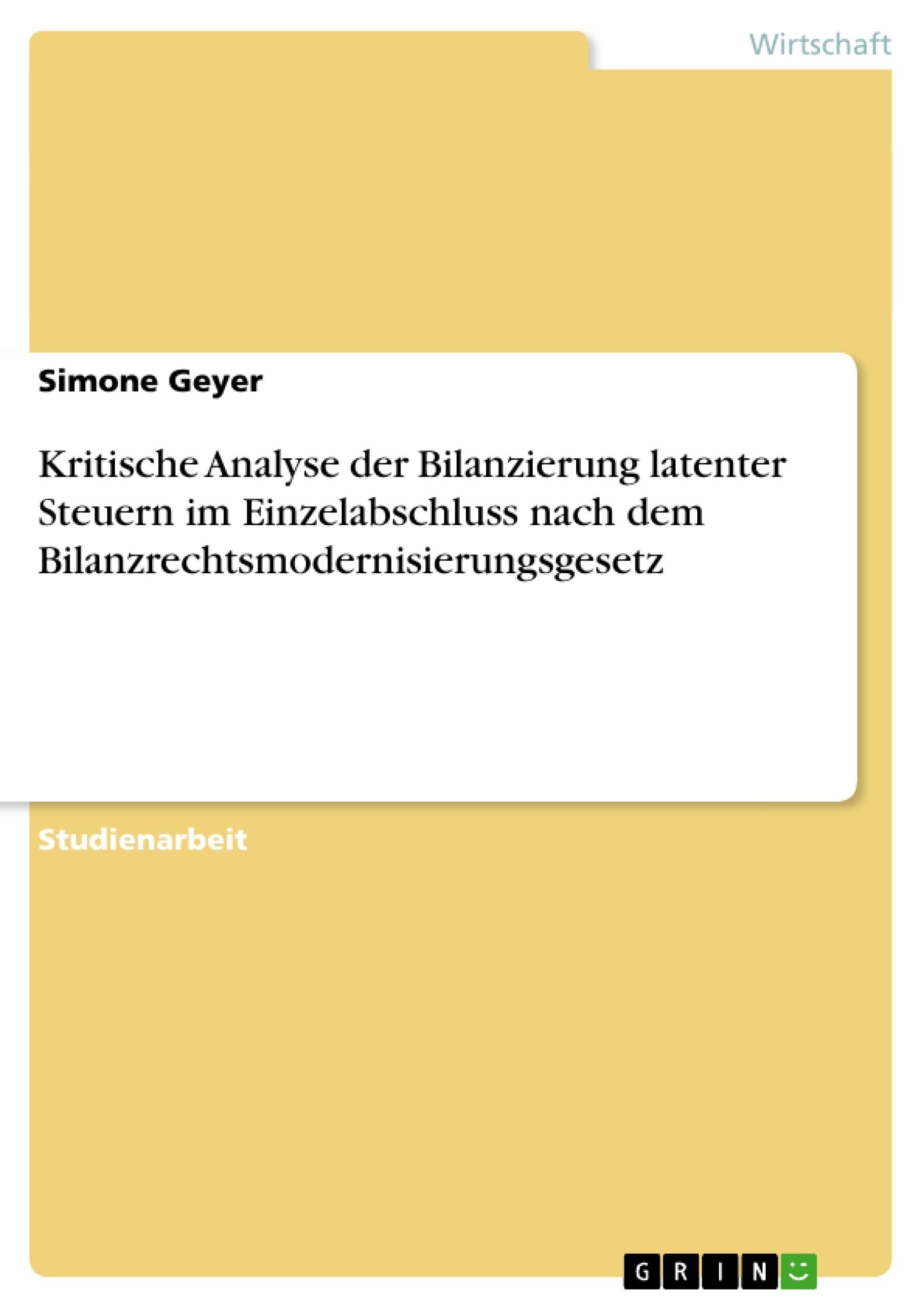Titel: Kritische Analyse der Bilanzierung latenter Steuern im Einzelabschluss nach dem Bilanzrechtsmodernisierungsgesetz