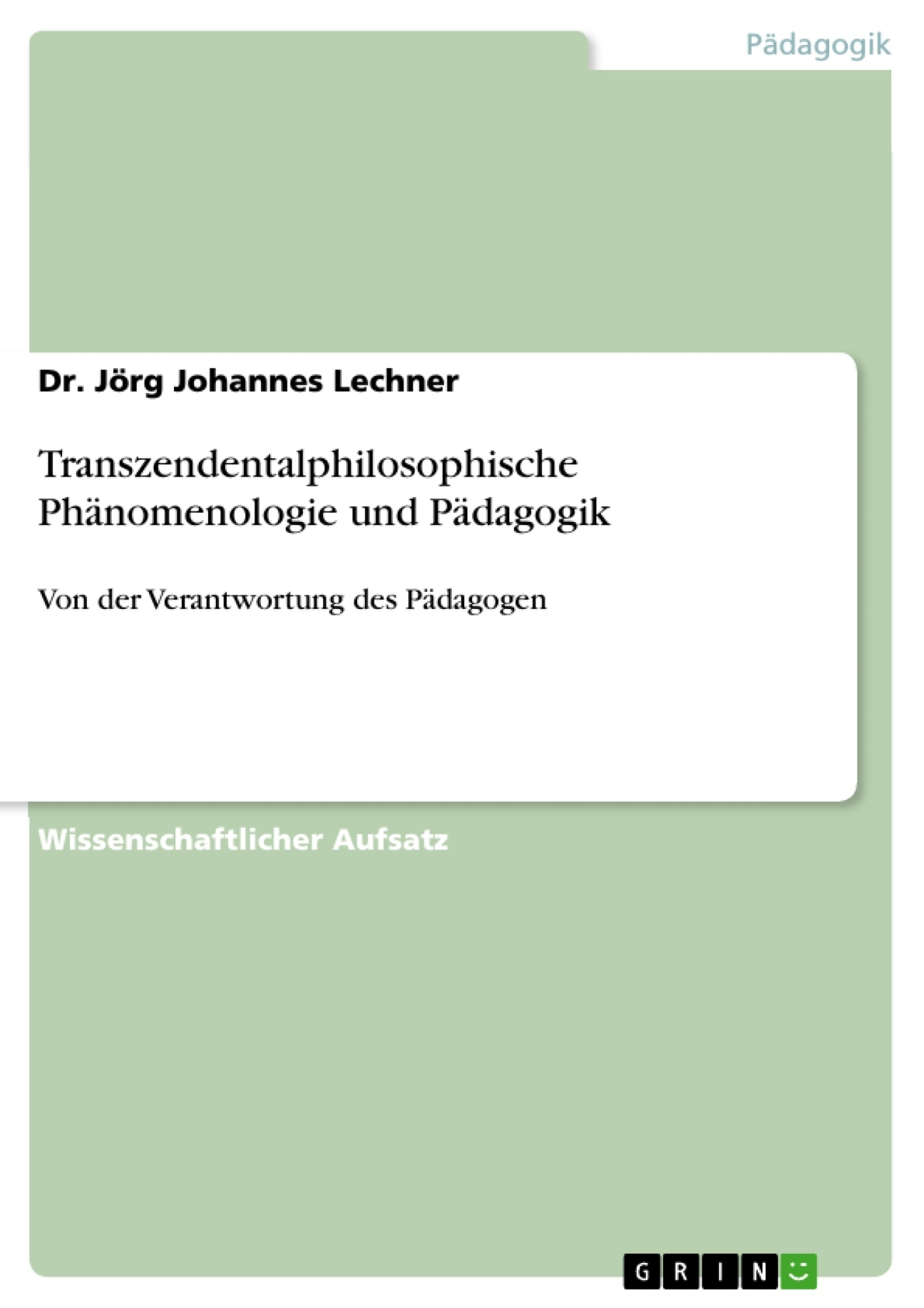 Titel: Transzendentalphilosophische Phänomenologie und Pädagogik