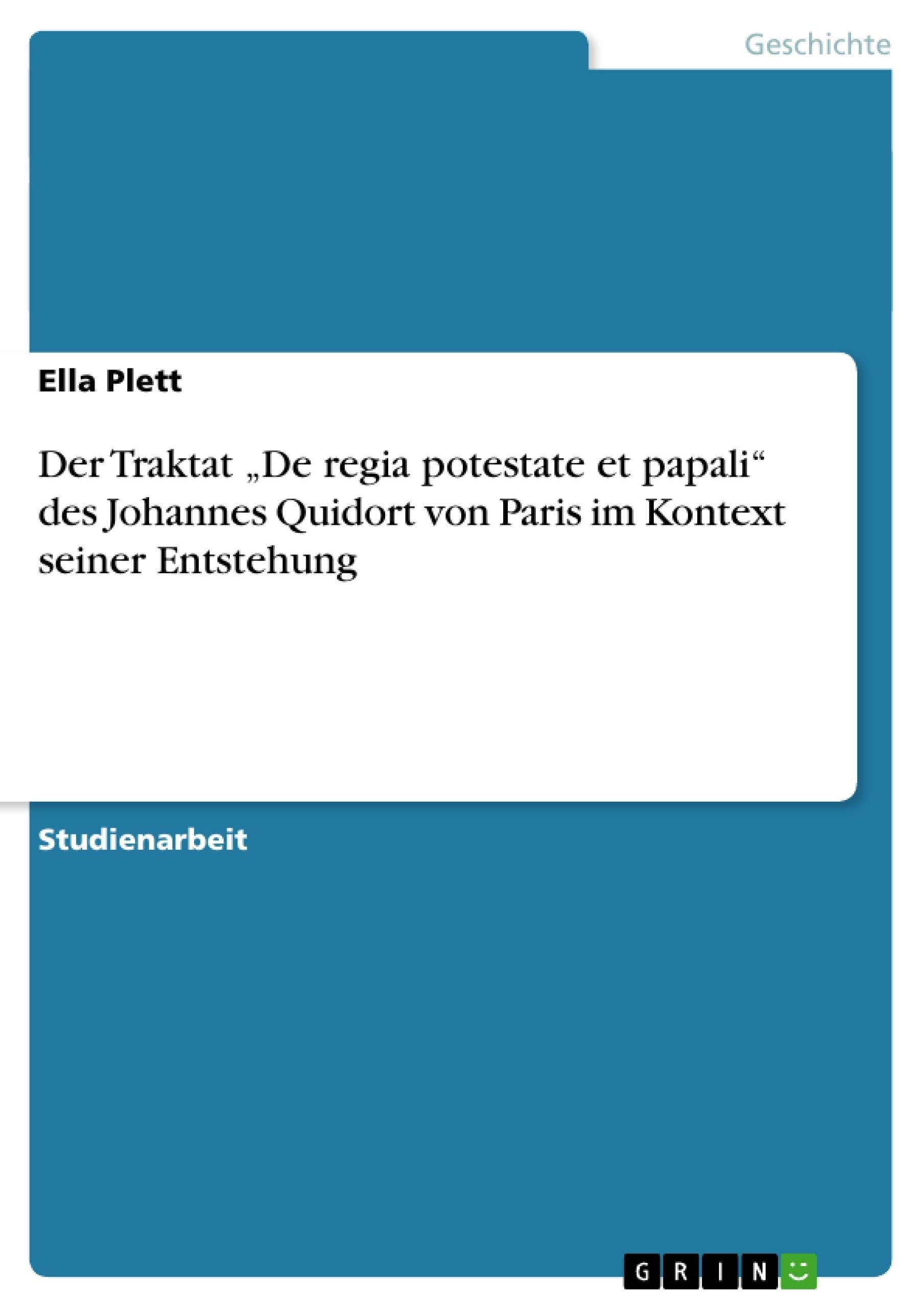 """Titel: Der Traktat  """"De regia potestate et papali""""  des Johannes Quidort von Paris  im Kontext seiner Entstehung"""