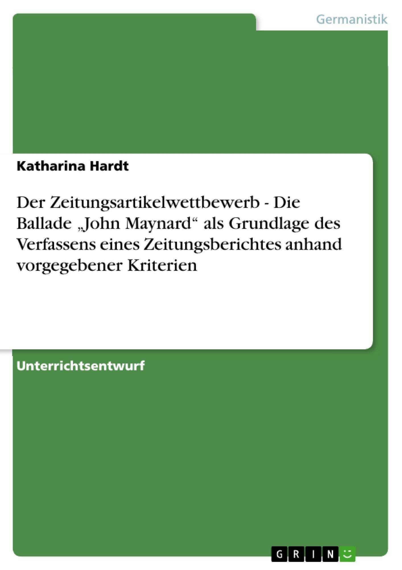 """Titel: Der Zeitungsartikelwettbewerb - Die Ballade """"John Maynard"""" als Grundlage des Verfassens eines Zeitungsberichtes anhand vorgegebener Kriterien"""