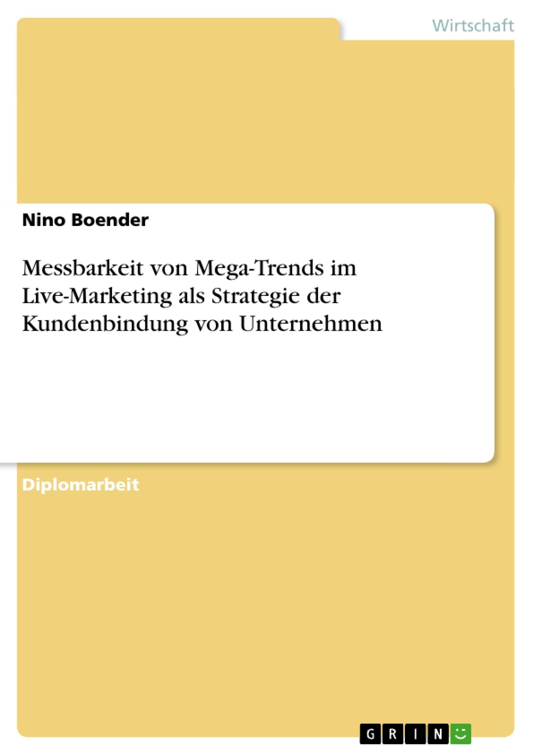 Titel: Messbarkeit von Mega-Trends im Live-Marketing als Strategie der Kundenbindung von Unternehmen