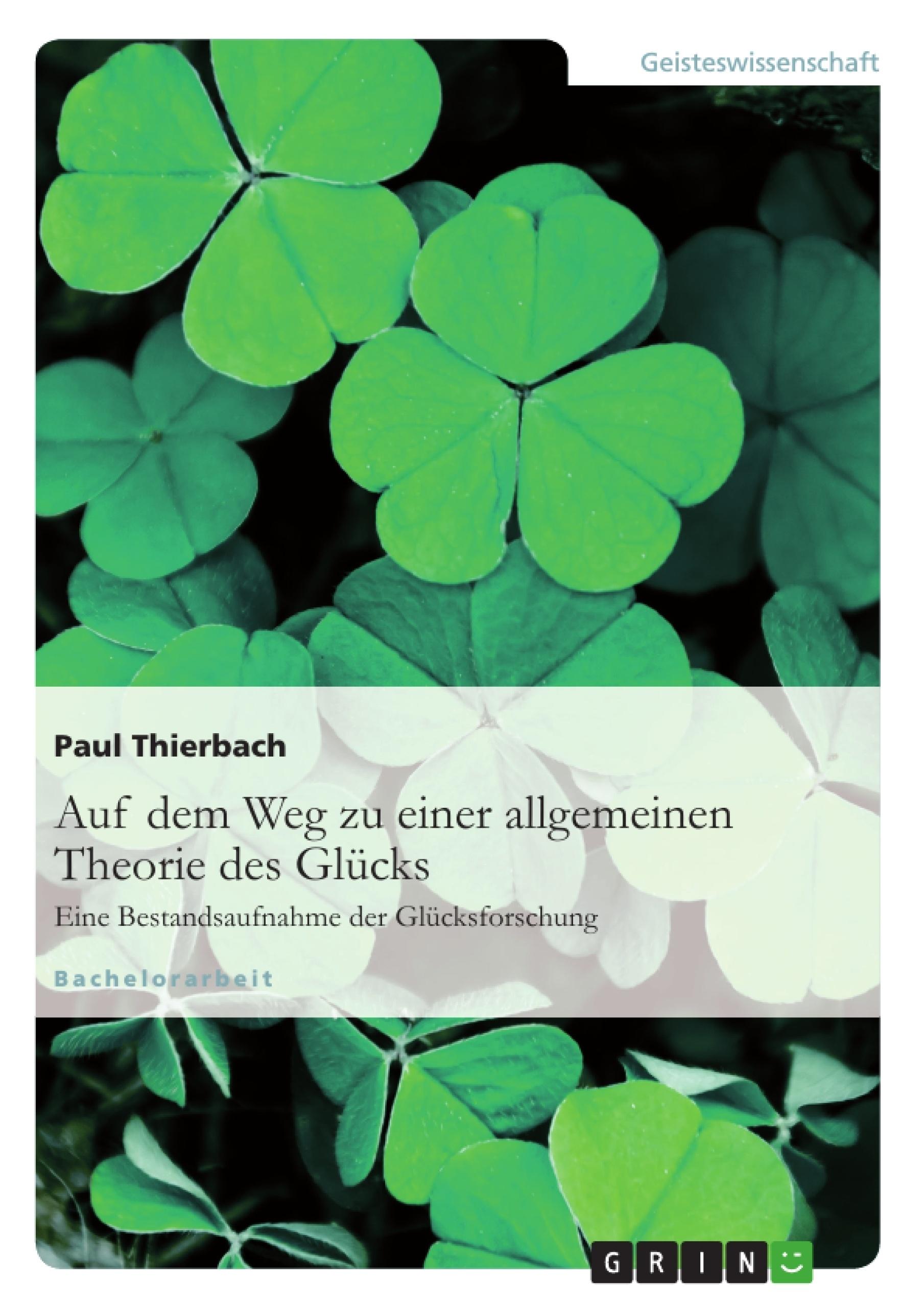 Titel: Auf dem Weg zu einer allgemeinen Theorie des Glücks