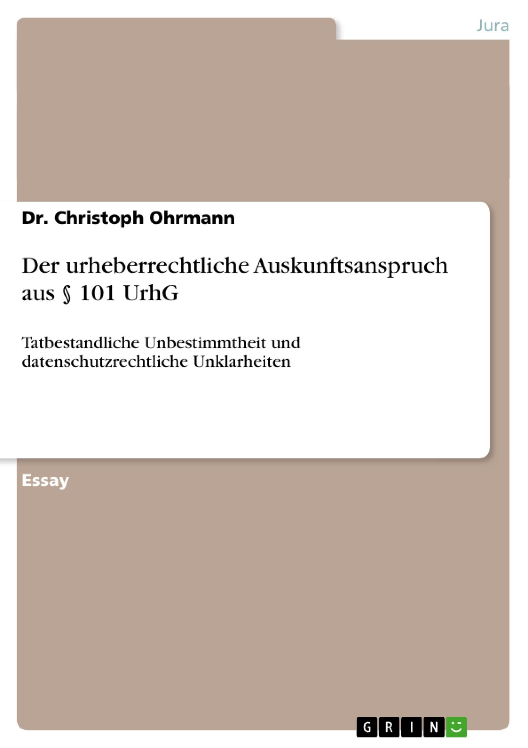 Titel: Der urheberrechtliche Auskunftsanspruch aus § 101 UrhG