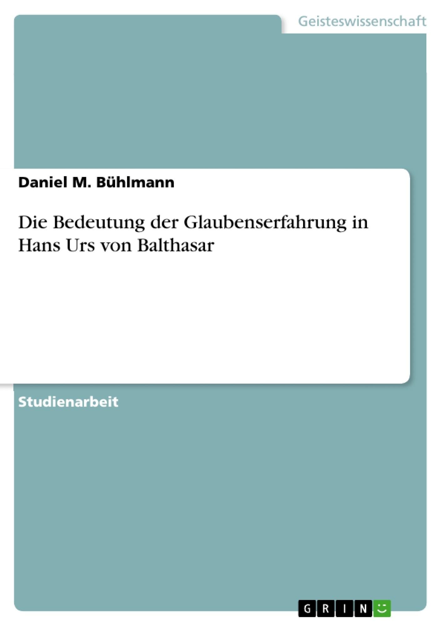 Titel: Die Bedeutung der Glaubenserfahrung in Hans Urs von Balthasar
