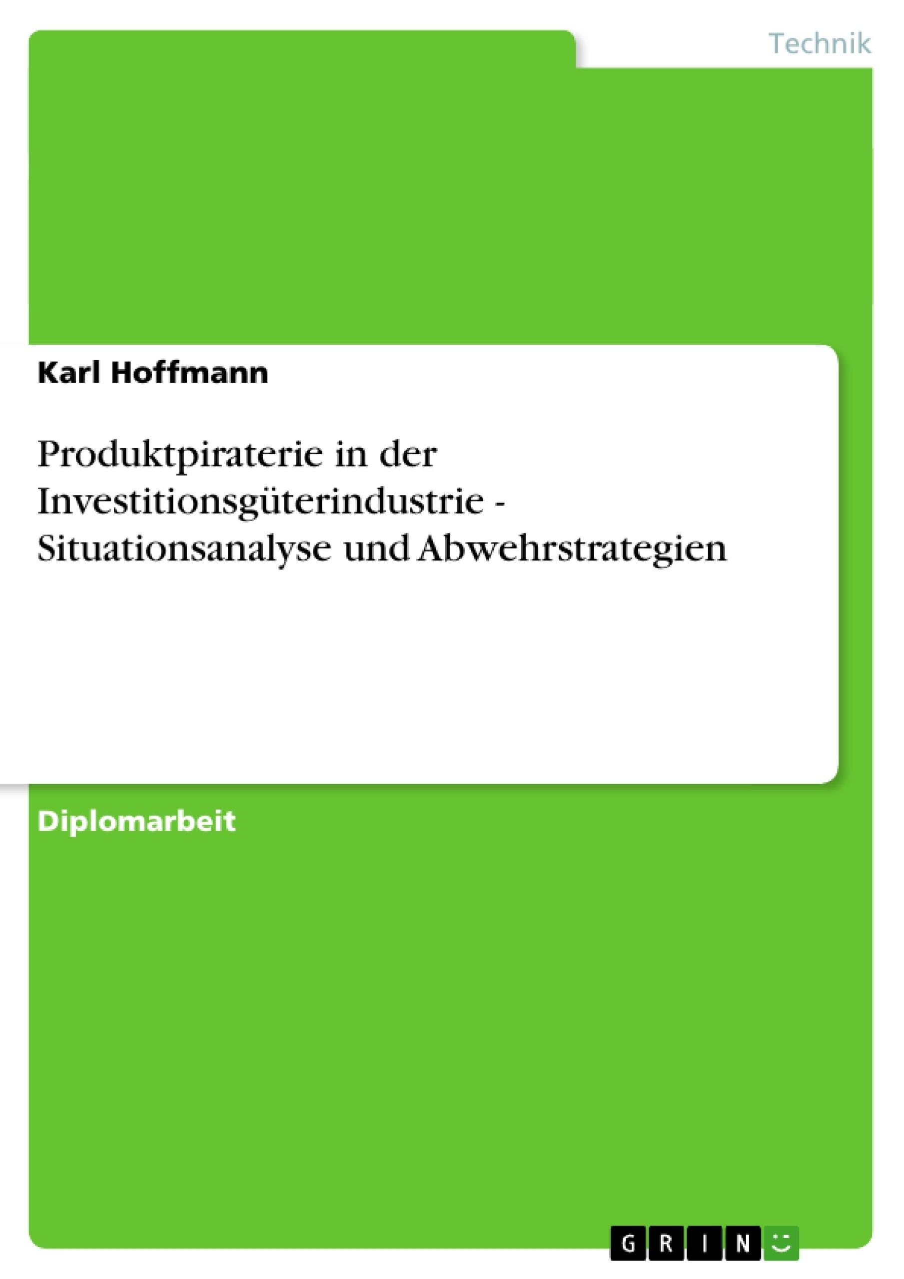 Titel: Produktpiraterie in der Investitionsgüterindustrie - Situationsanalyse und Abwehrstrategien