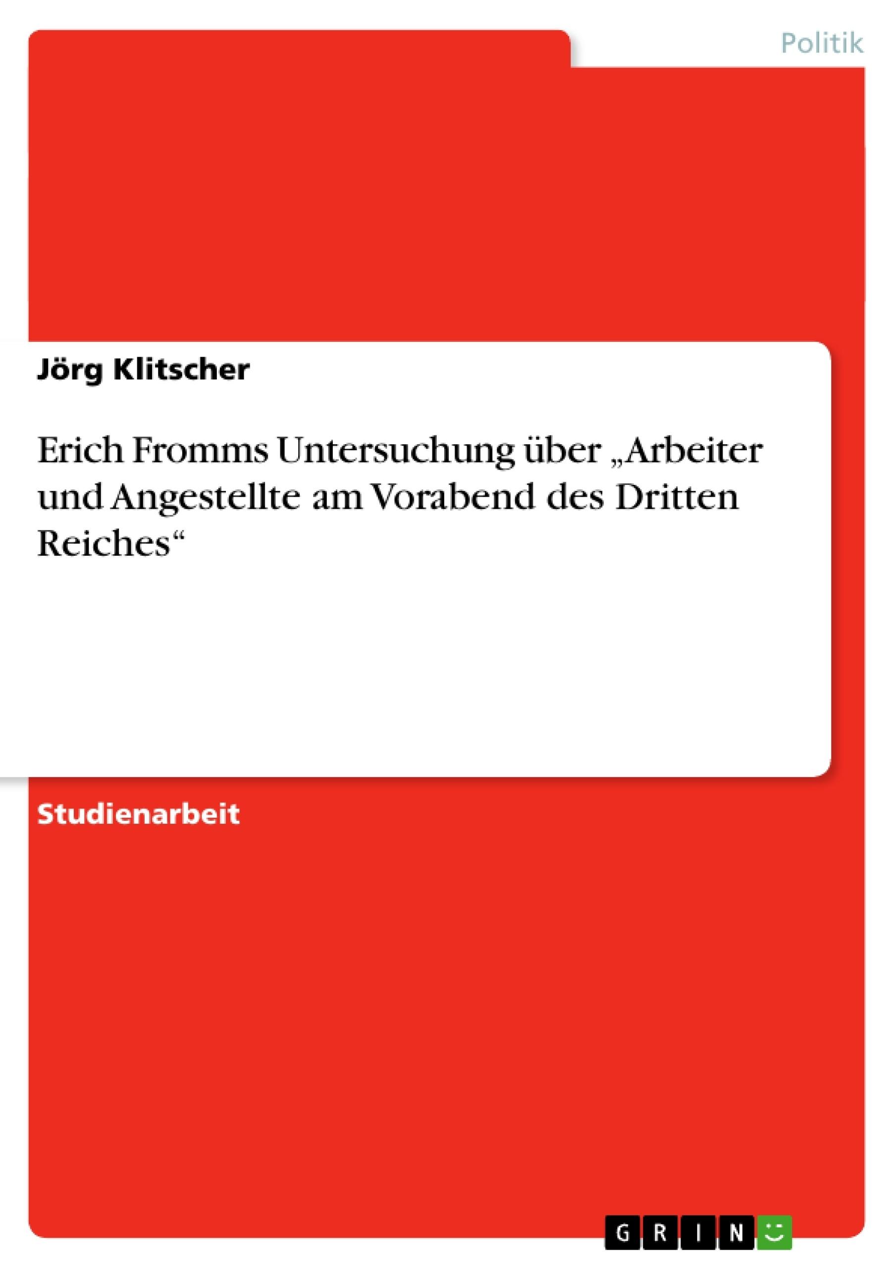 """Titel: Erich Fromms Untersuchung über """"Arbeiter und Angestellte am Vorabend des Dritten Reiches"""""""
