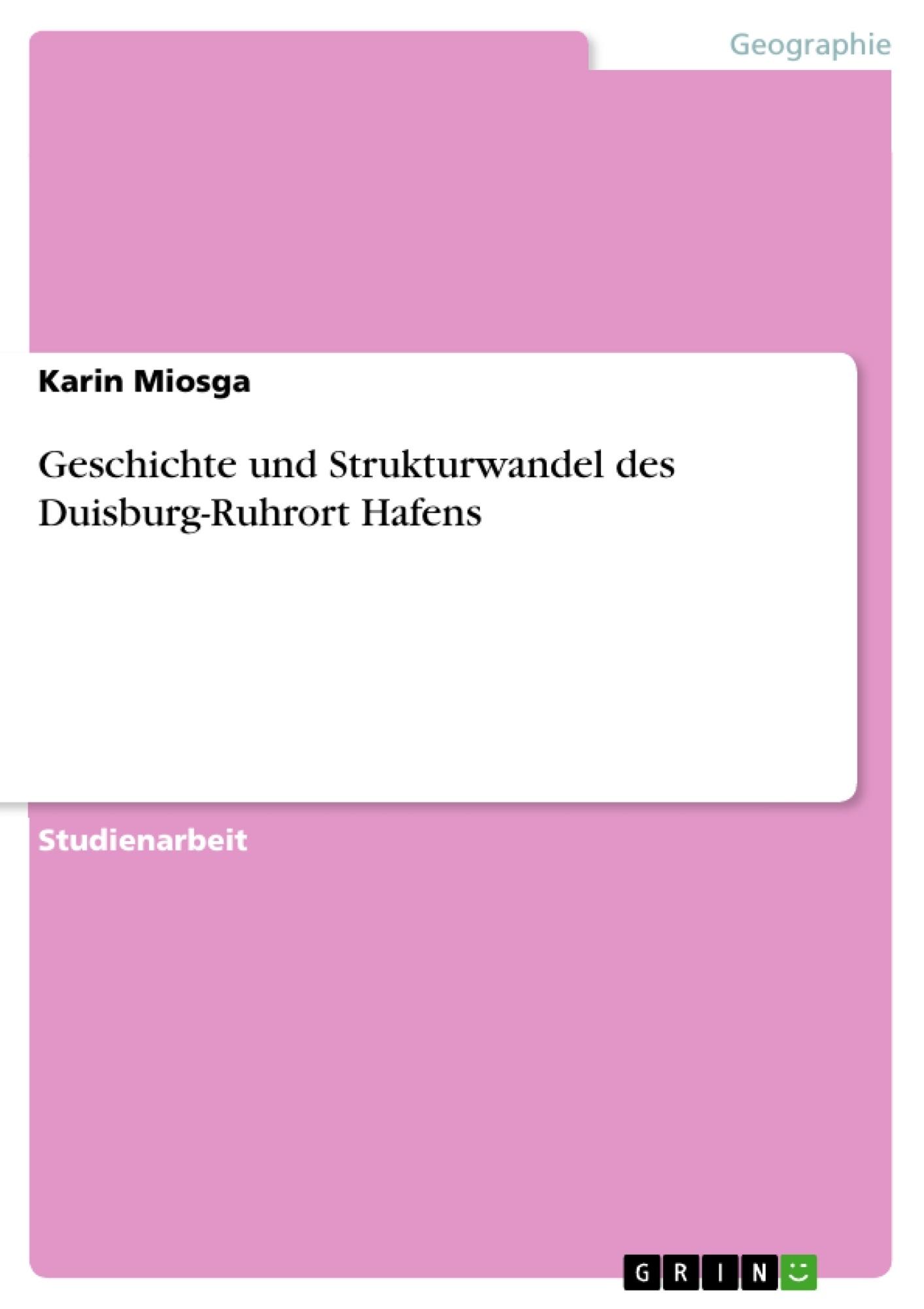 Titel: Geschichte und Strukturwandel des Duisburg-Ruhrort Hafens