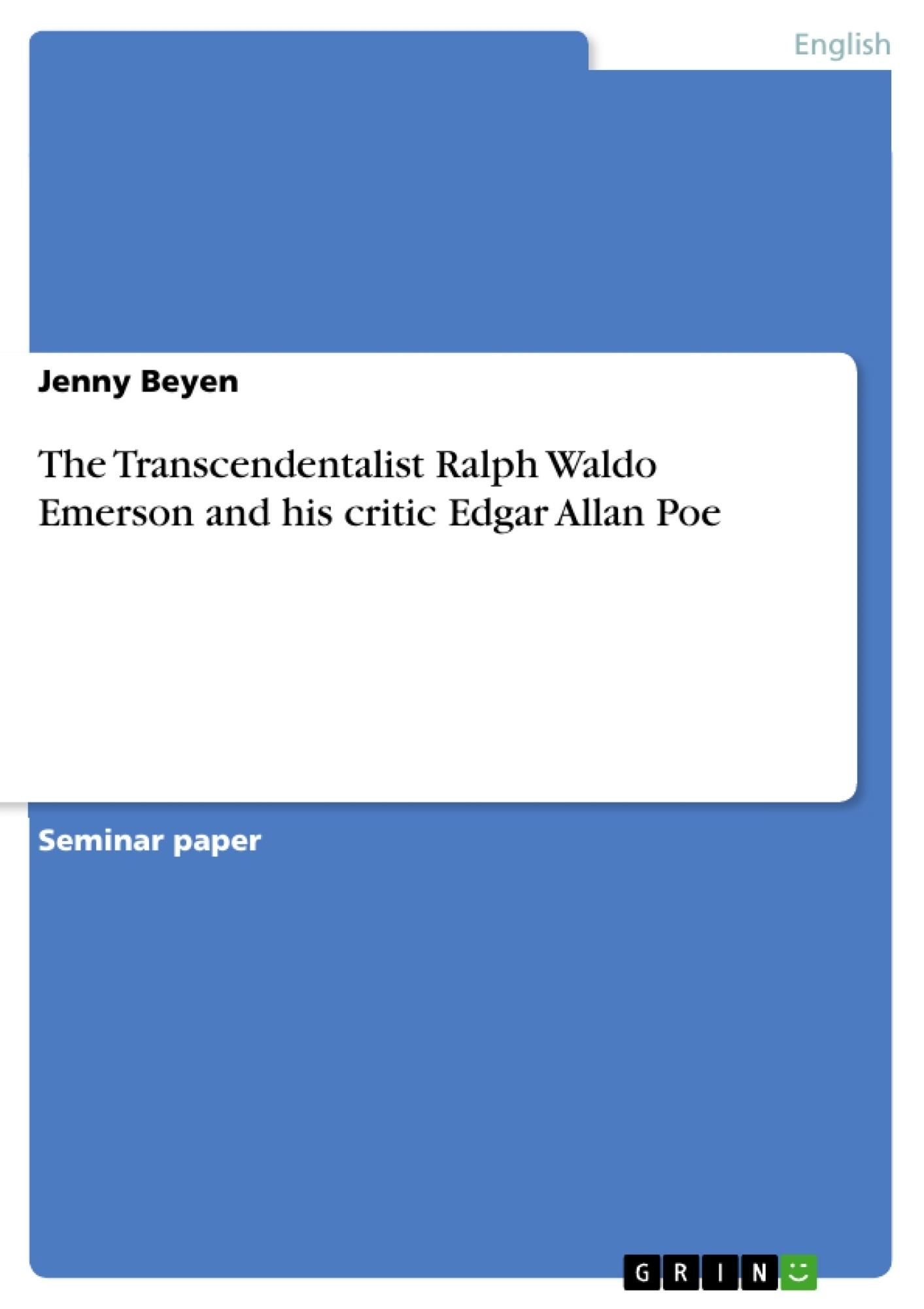 Title: The Transcendentalist Ralph Waldo Emerson  and his critic Edgar Allan Poe