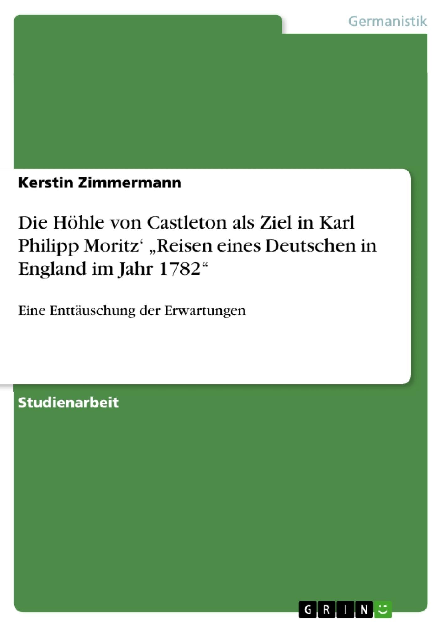 """Titel: Die Höhle von Castleton als Ziel in Karl Philipp Moritz' """"Reisen eines Deutschen in England im Jahr 1782"""""""