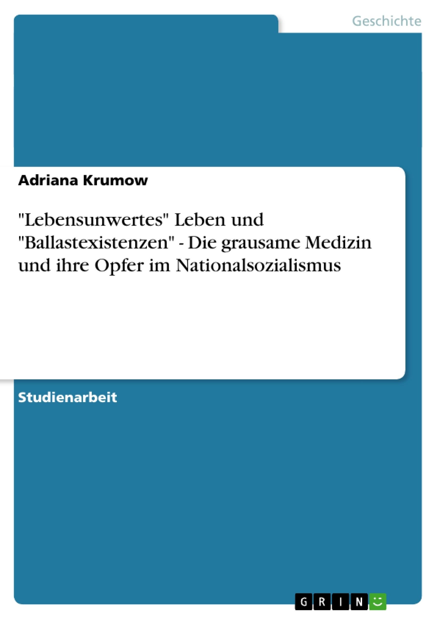 """Titel: """"Lebensunwertes"""" Leben und """"Ballastexistenzen"""" - Die grausame Medizin und ihre Opfer im Nationalsozialismus"""