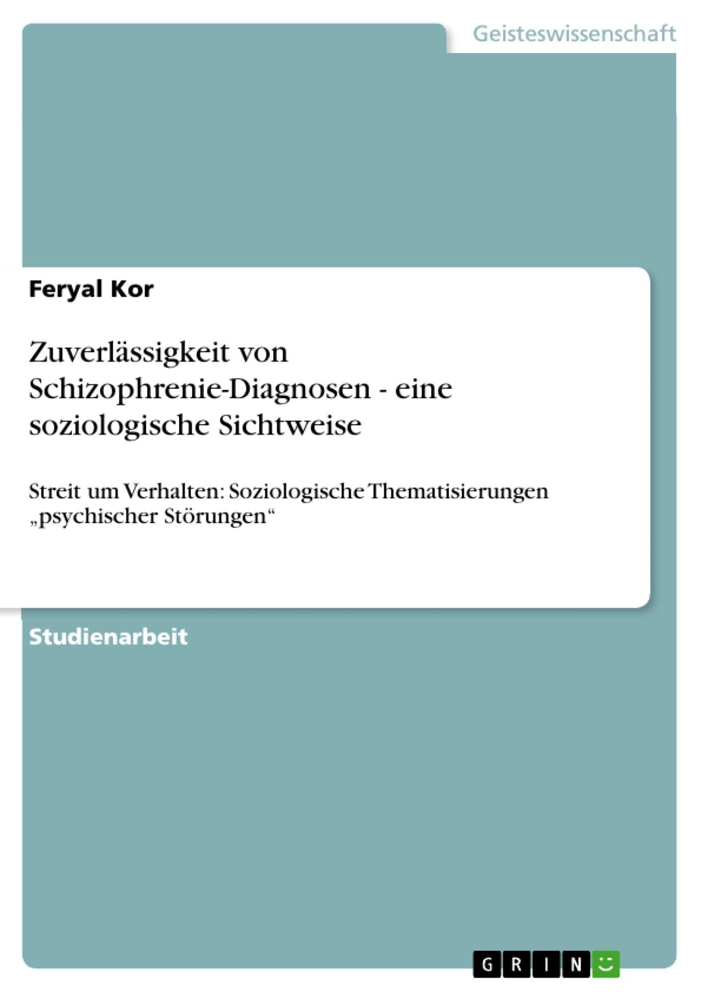 Titel: Zuverlässigkeit von Schizophrenie-Diagnosen - eine soziologische Sichtweise