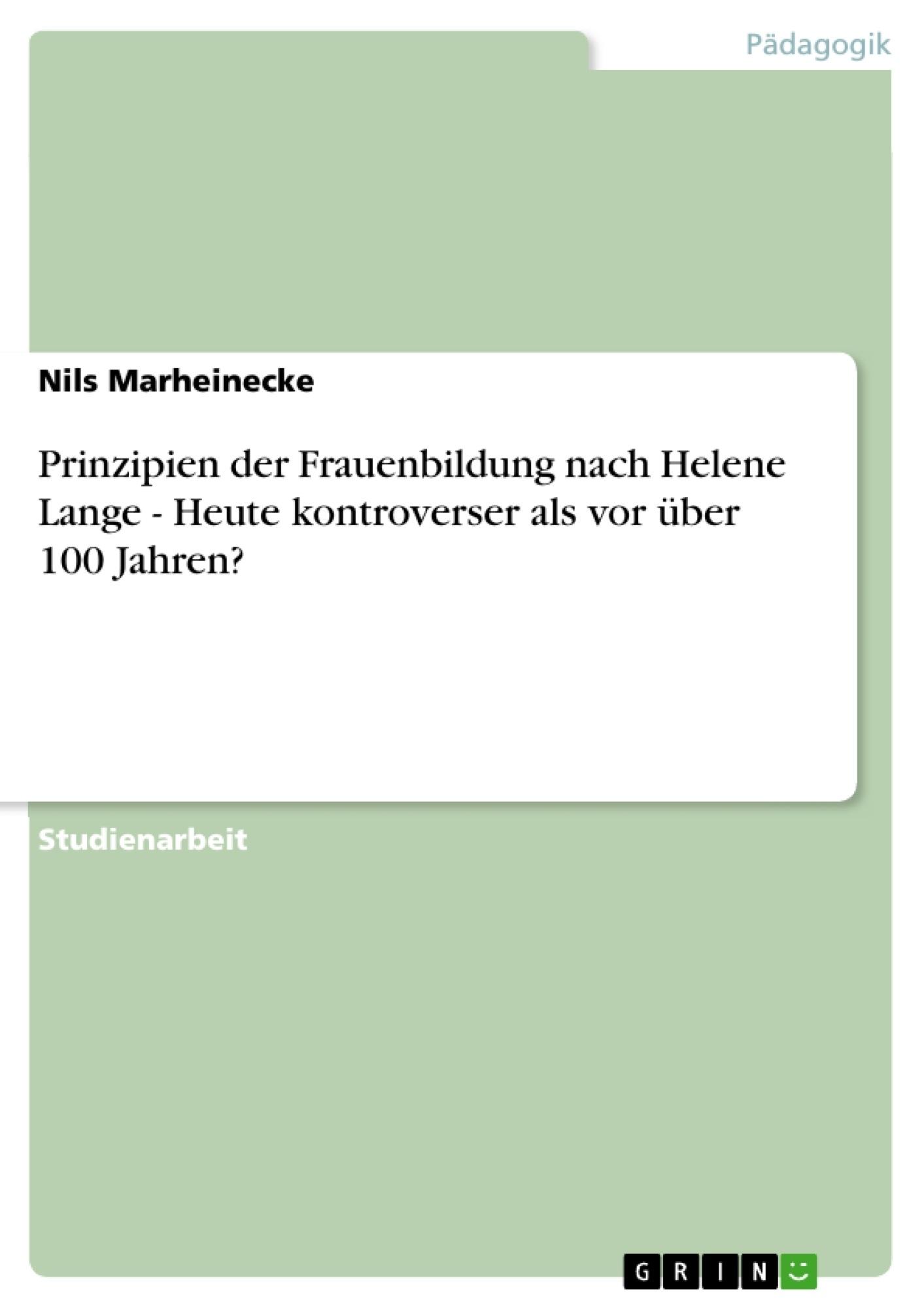 Titel: Prinzipien der Frauenbildung nach Helene Lange - Heute kontroverser als vor über 100 Jahren?
