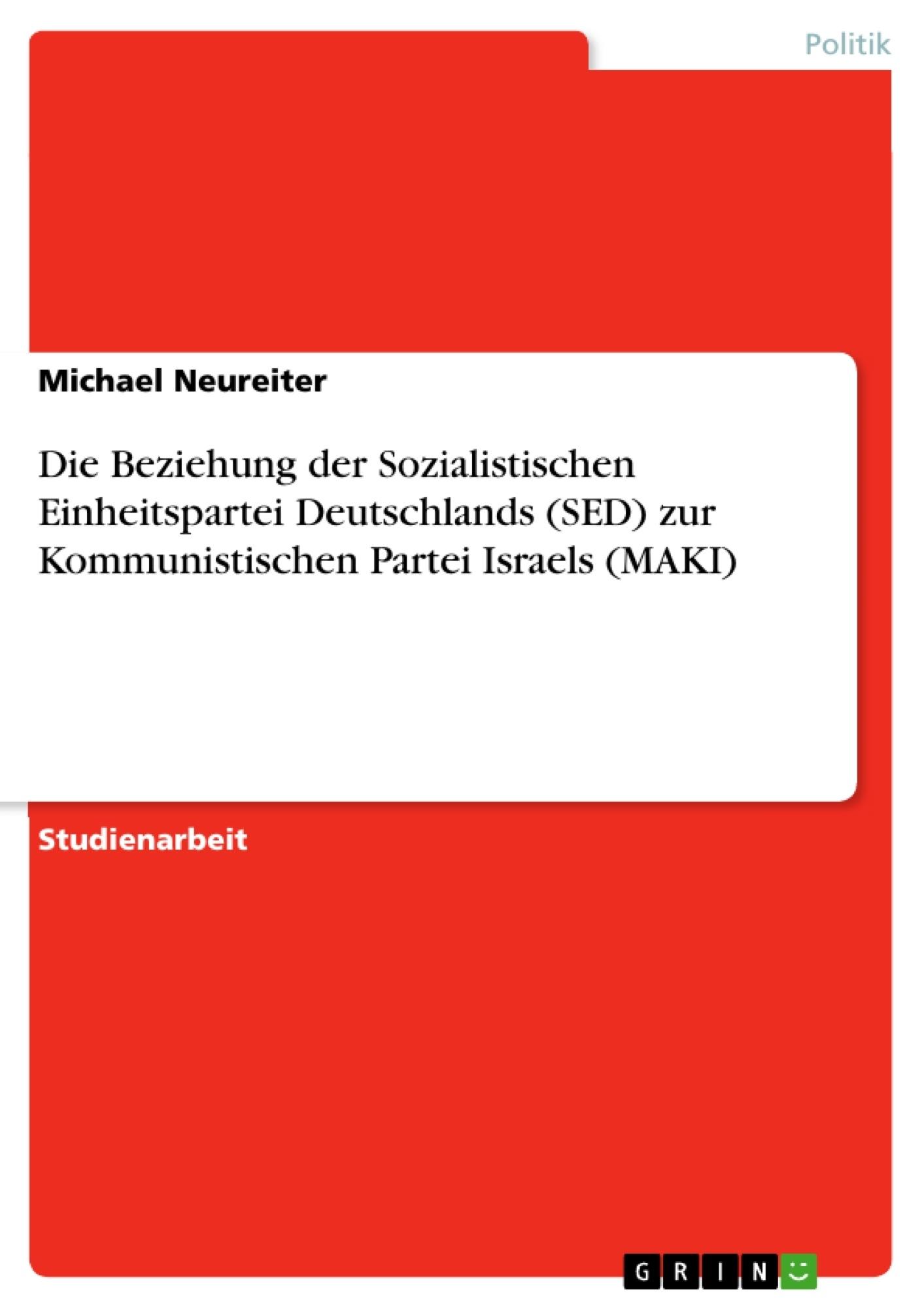Titel: Die Beziehung der Sozialistischen Einheitspartei Deutschlands (SED) zur Kommunistischen Partei Israels (MAKI)