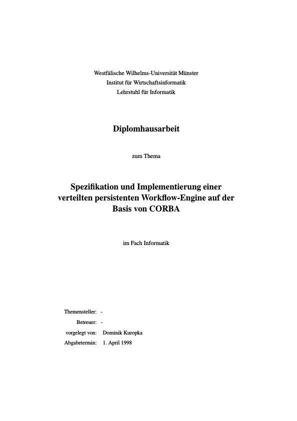Titel: Spezifikation und Implementierung einer verteilten persistenten Workflow-Engine auf der Basis von CORBA