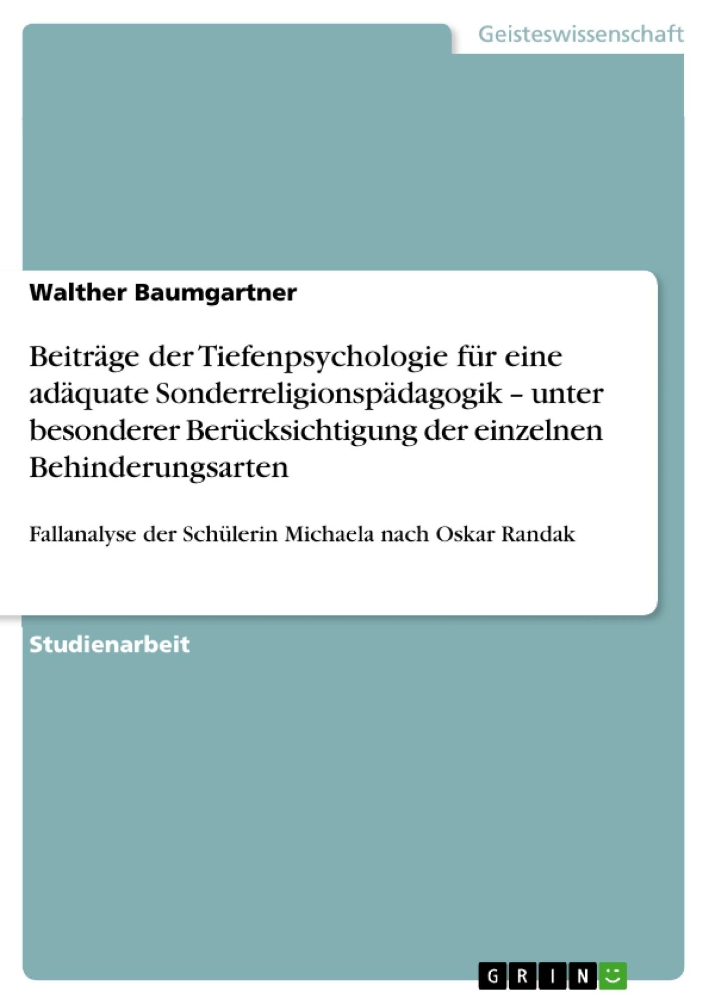 Titel: Beiträge der Tiefenpsychologie für eine adäquate Sonderreligionspädagogik – unter besonderer Berücksichtigung der einzelnen Behinderungsarten