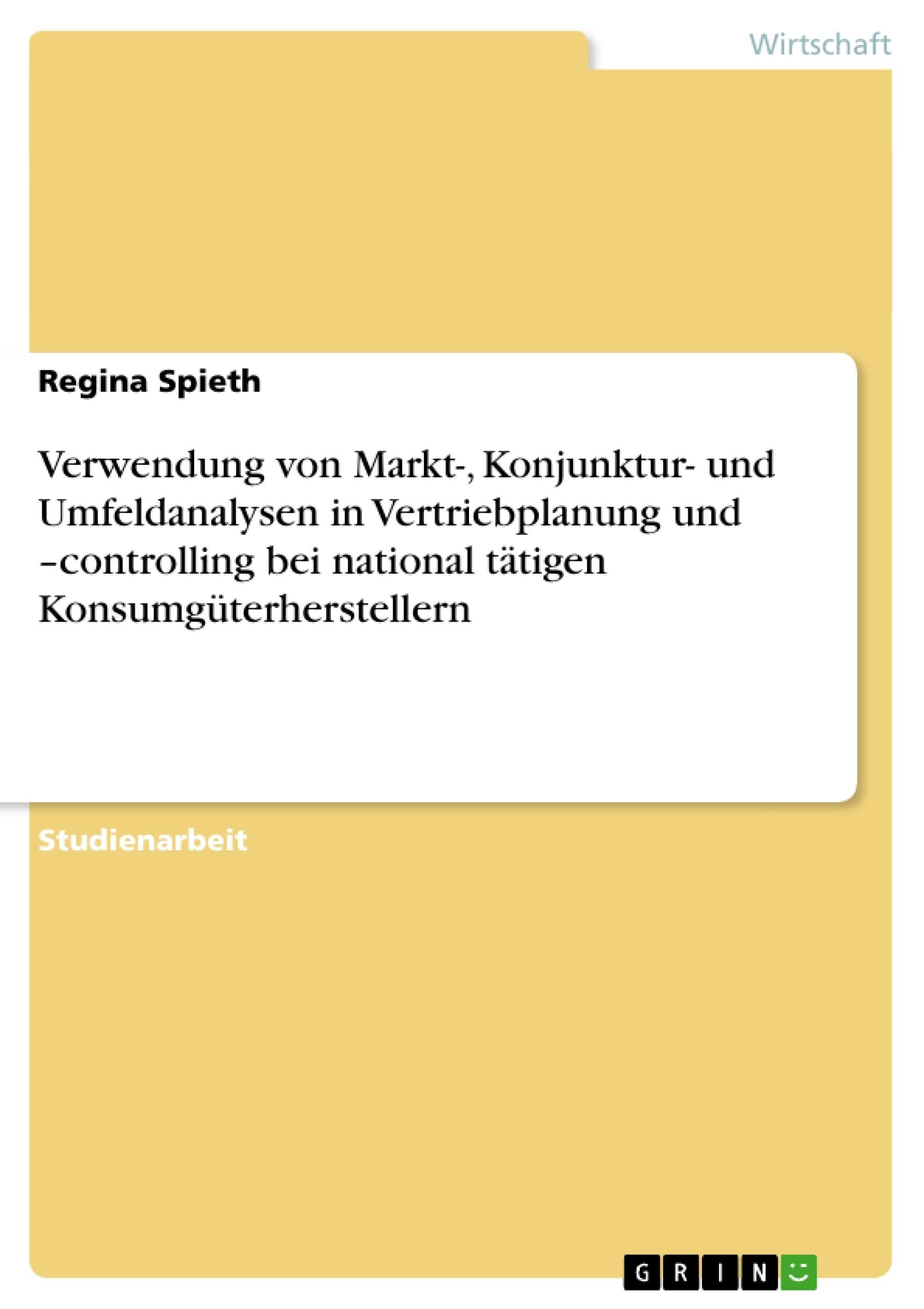 Titel: Verwendung von Markt-, Konjunktur- und Umfeldanalysen in Vertriebplanung und –controlling bei national tätigen Konsumgüterherstellern