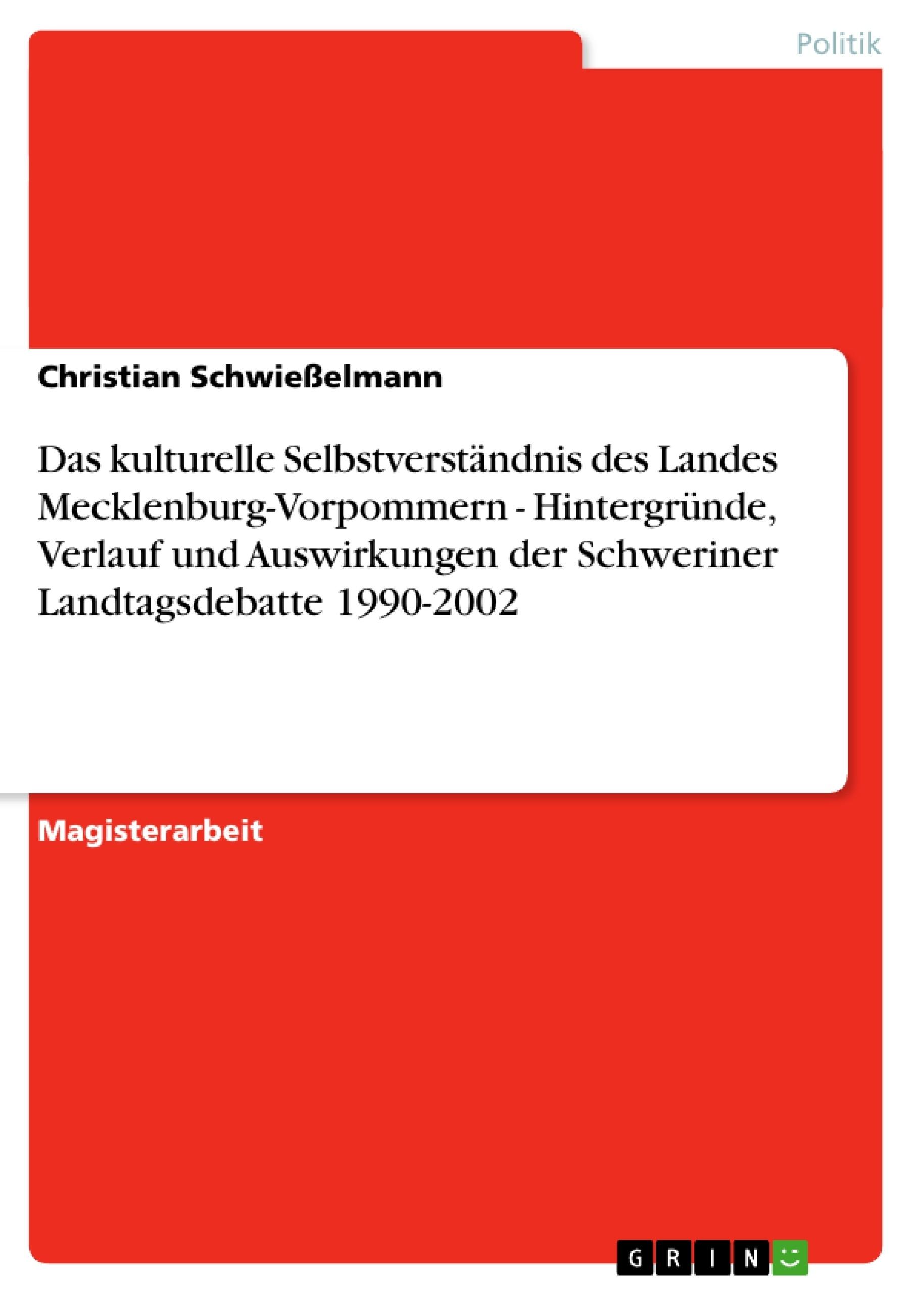 Titel: Das kulturelle Selbstverständnis des Landes Mecklenburg-Vorpommern - Hintergründe, Verlauf und Auswirkungen der Schweriner Landtagsdebatte 1990-2002