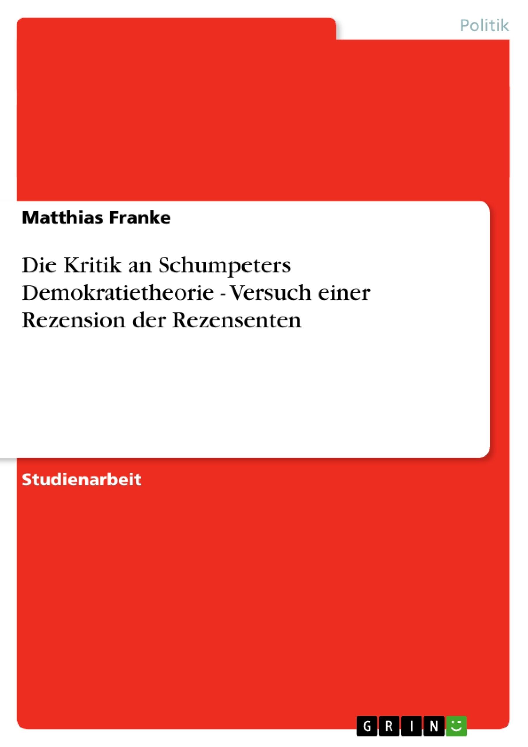 Titel: Die Kritik an Schumpeters Demokratietheorie - Versuch einer Rezension der Rezensenten