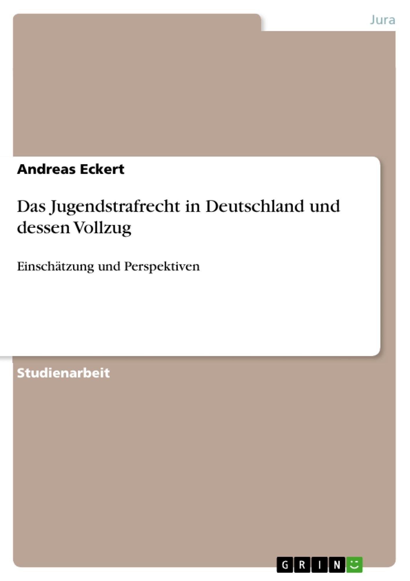 Titel: Das Jugendstrafrecht in Deutschland und dessen Vollzug