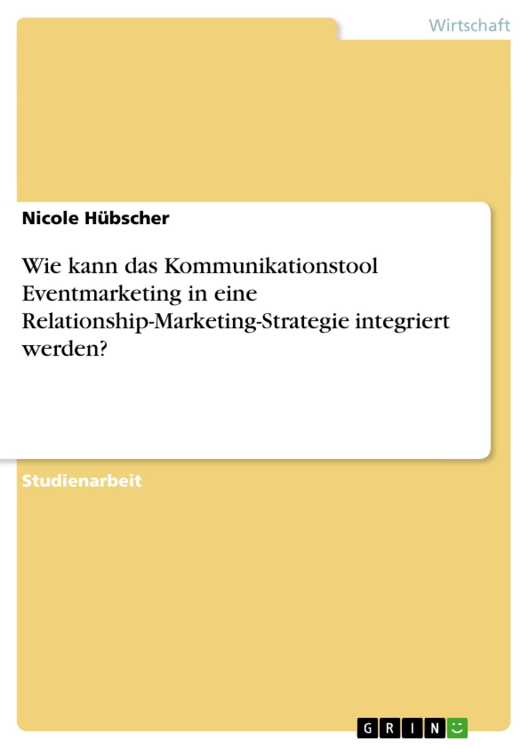 Titel: Wie kann das Kommunikationstool Eventmarketing in eine Relationship-Marketing-Strategie integriert werden?