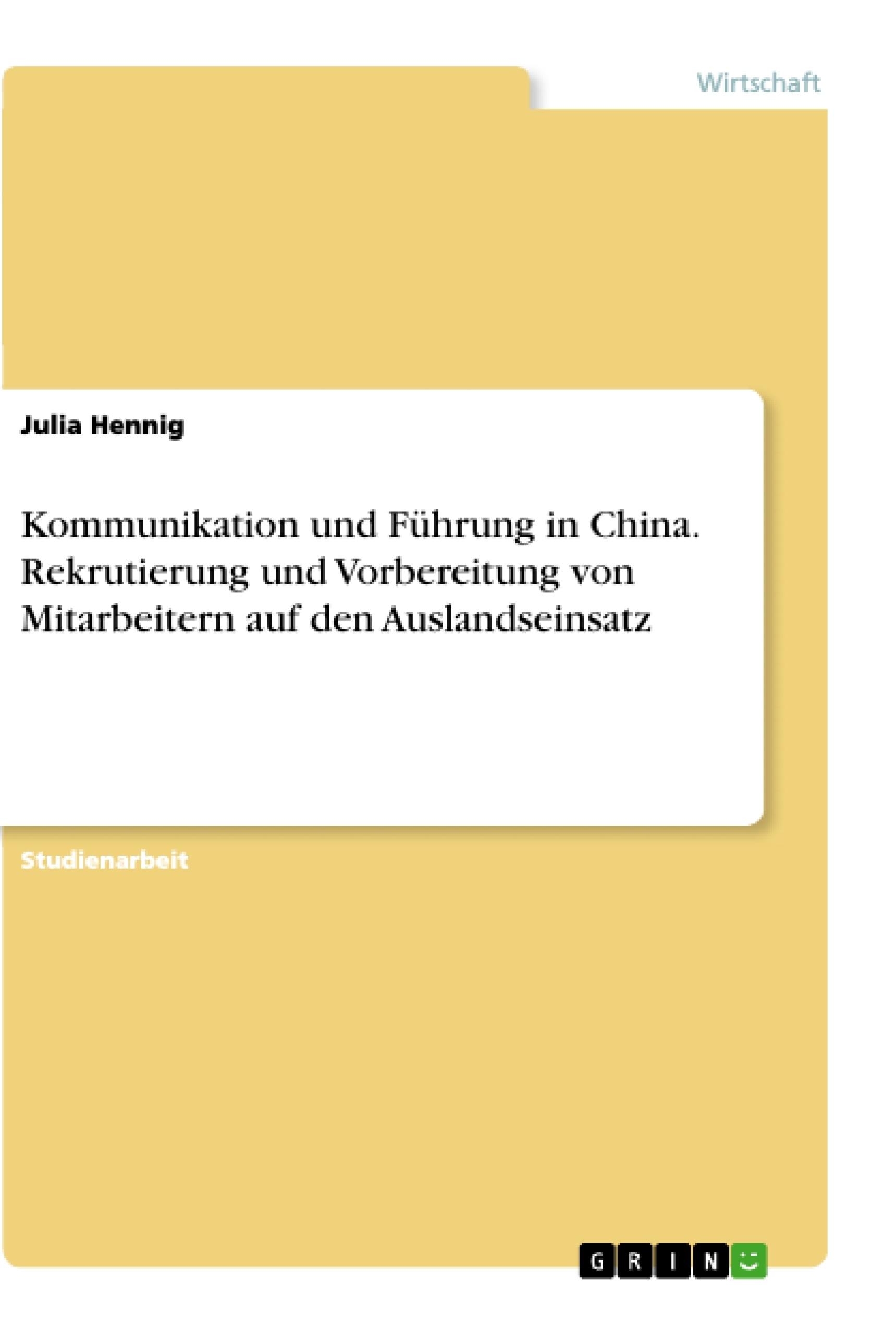 Titel: Kommunikation und Führung in China. Rekrutierung und Vorbereitung von Mitarbeitern auf den Auslandseinsatz