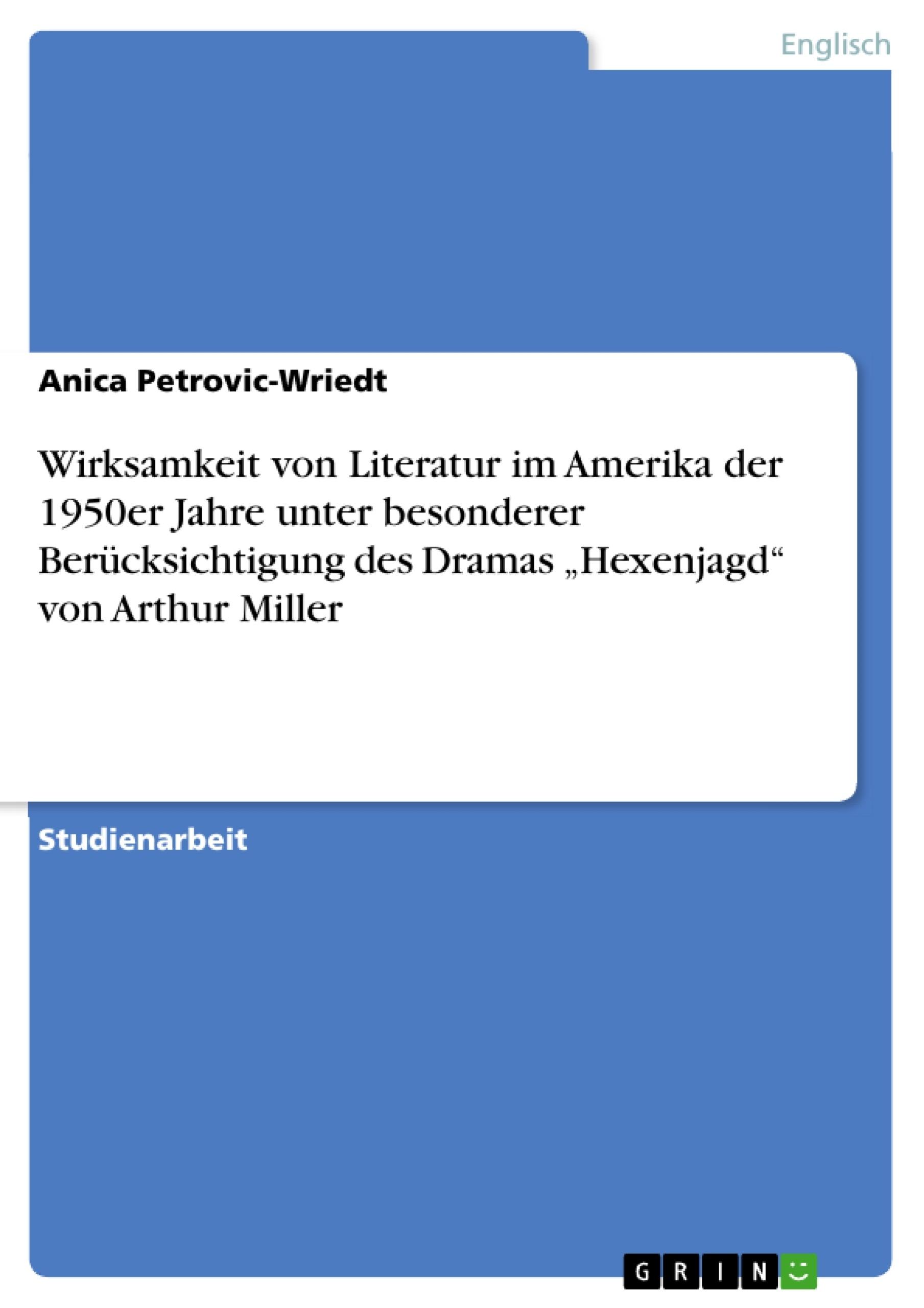 """Titel: Wirksamkeit von Literatur im Amerika der 1950er Jahre unter besonderer  Berücksichtigung des Dramas """"Hexenjagd"""" von Arthur Miller"""