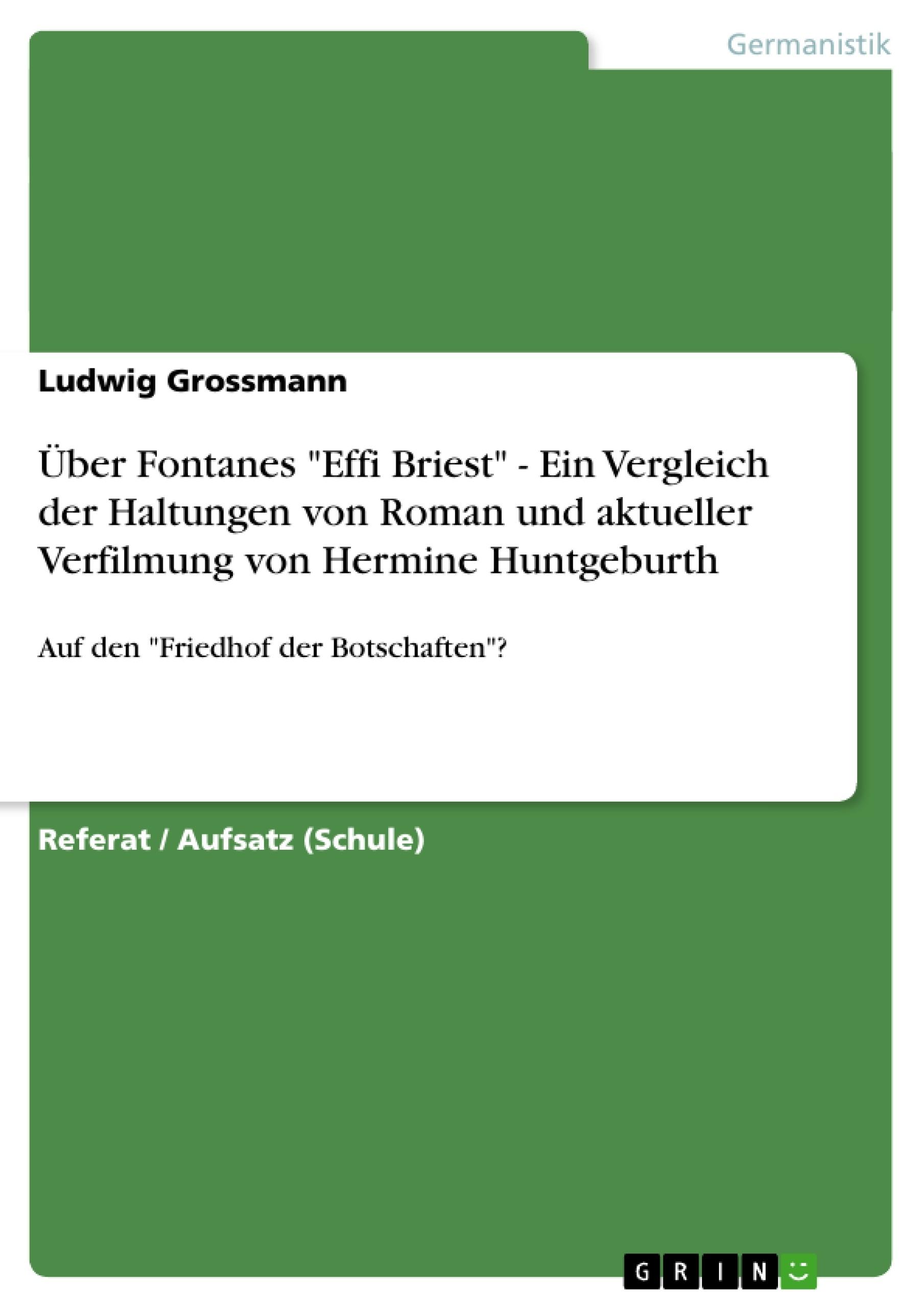 """Titel: Über Fontanes """"Effi Briest"""" - Ein Vergleich der Haltungen von Roman und aktueller Verfilmung von Hermine Huntgeburth"""